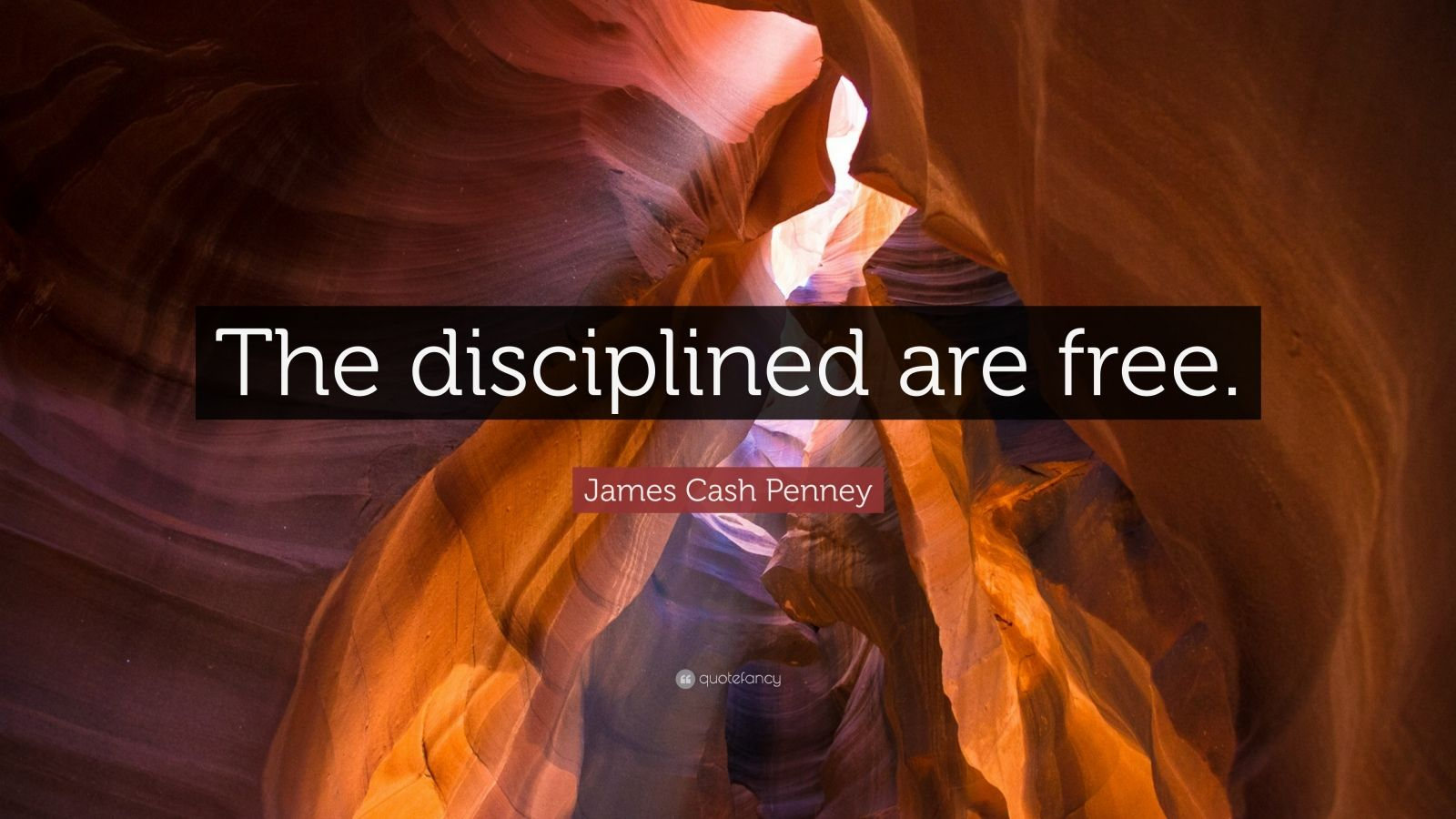"""James Cash Penney Quote: """"The disciplined are free."""""""