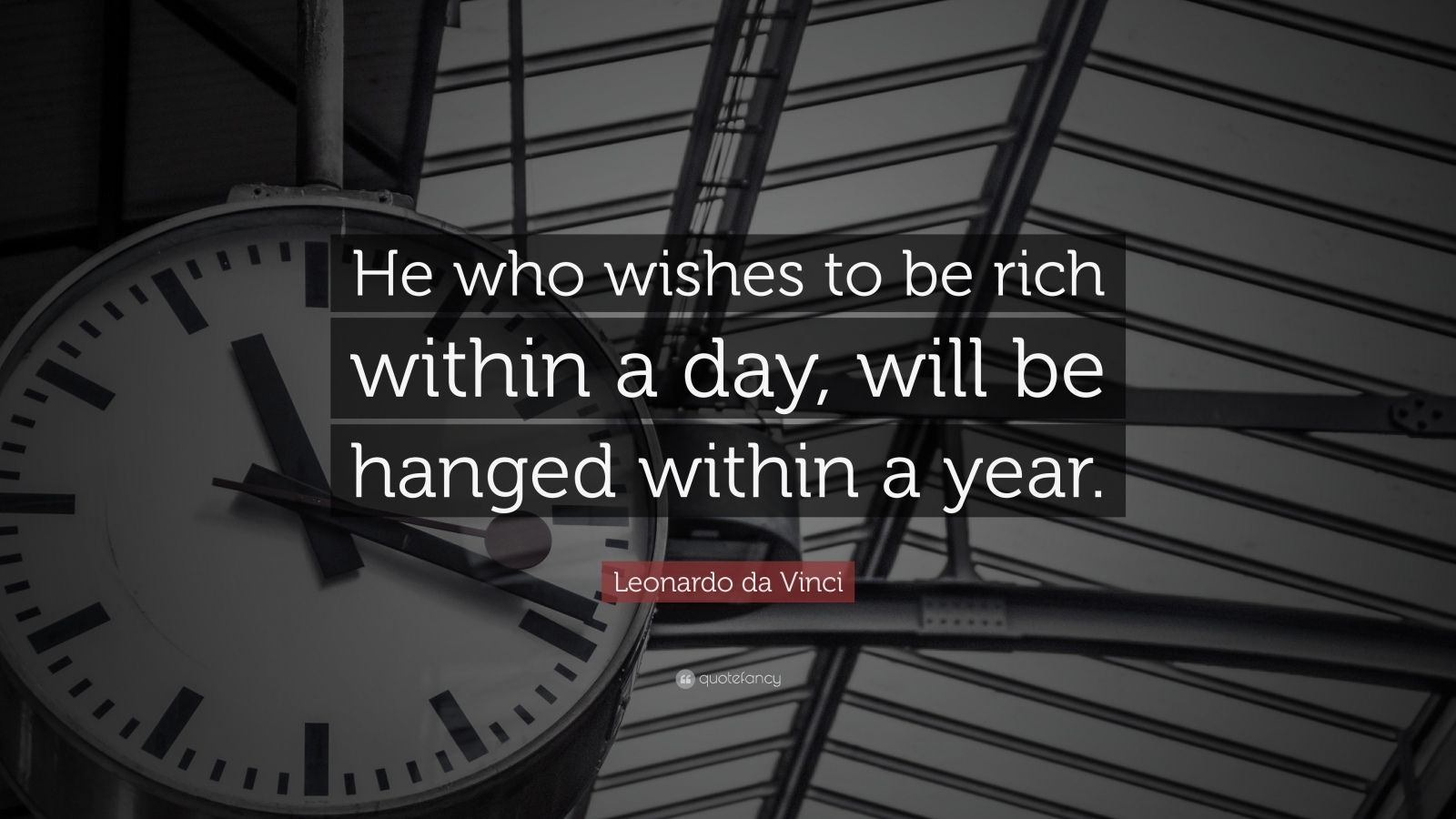 "Leonardo da Vinci Quote: ""He who wishes to be rich within a day, will be hanged within a year."""