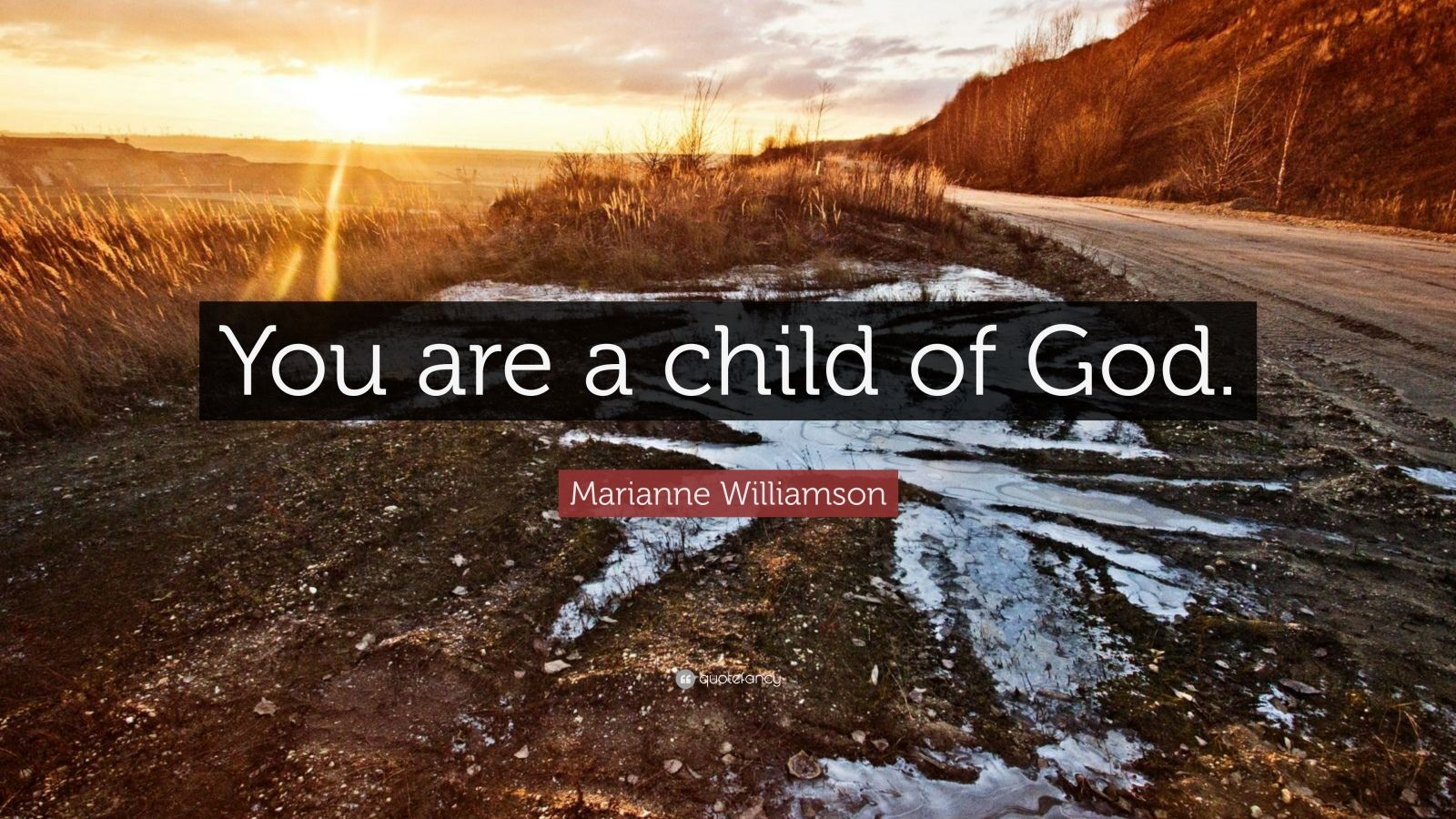 "Marianne Williamson Quote: ""You are a child of God."""