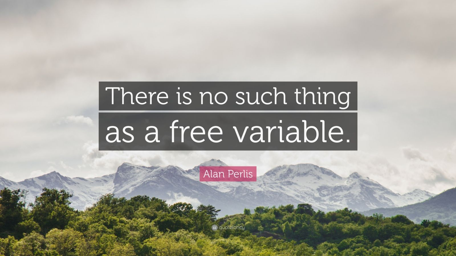 "Alan Perlis Quote: ""There is no such thing as a free variable."""