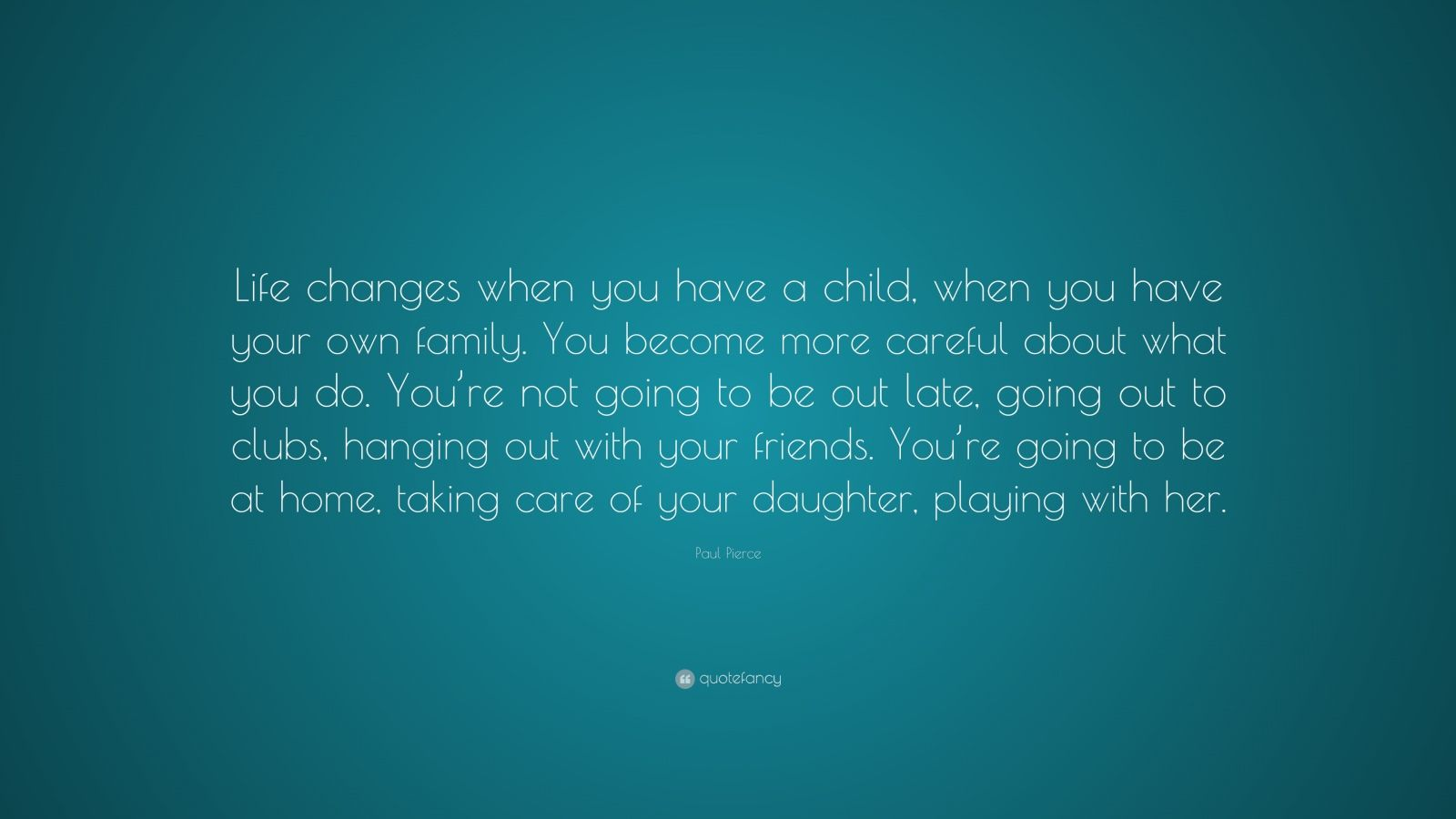 "Paul Pierce Quote: ""Life Changes When You Have A Child"