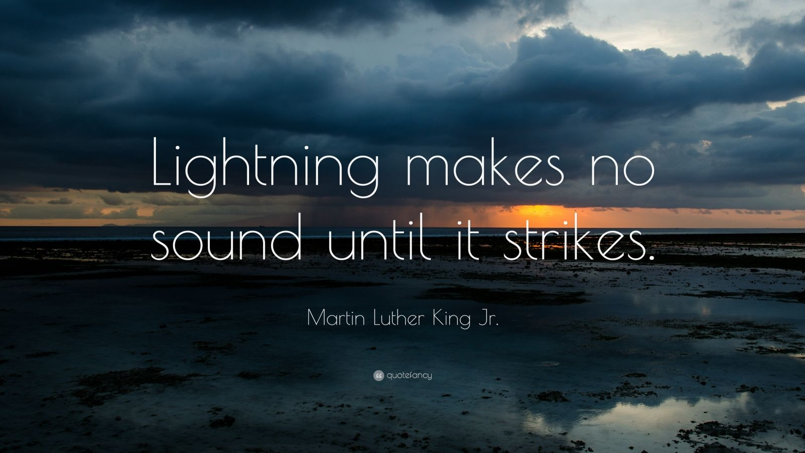 """Martin Luther King Jr. Quote: """"Lightning makes no sound until it strikes."""""""