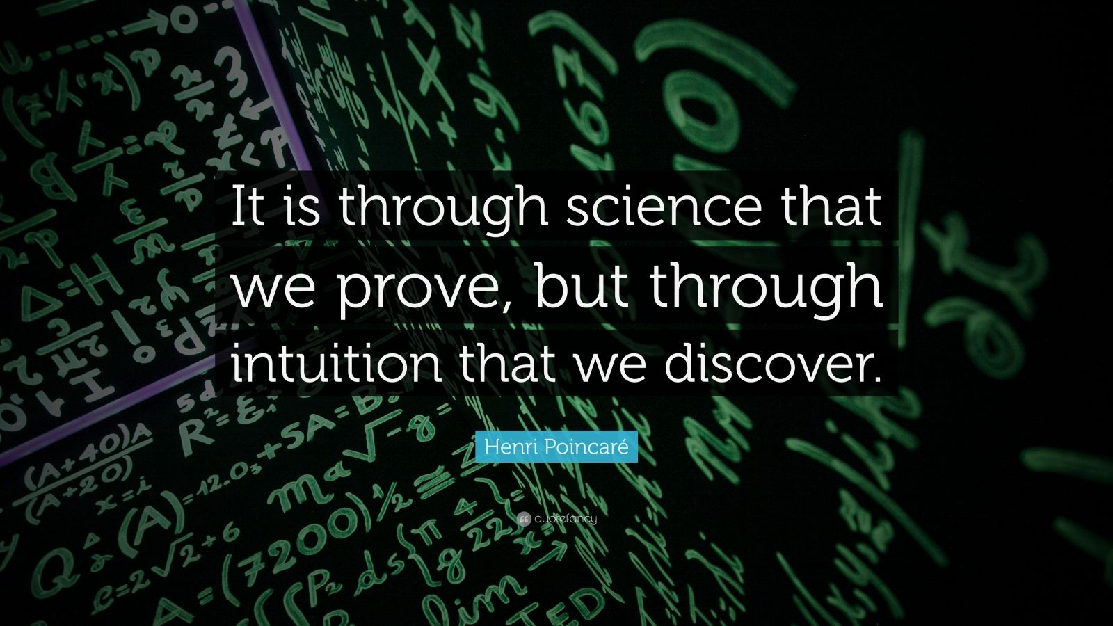 """Henri Poincaré Quote: """"It is through science that we prove, but through intuition that we discover."""""""