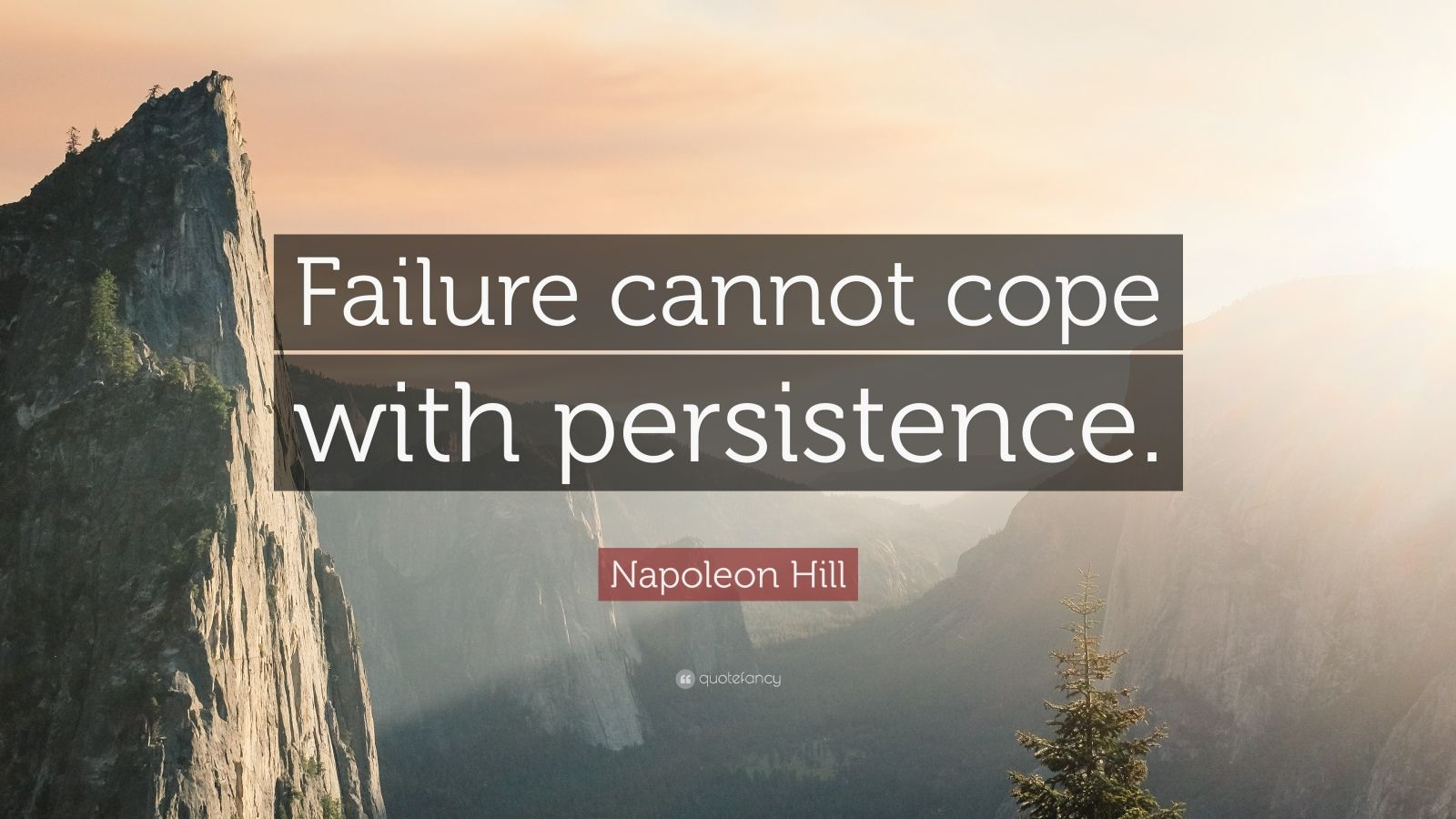 "Napoleon Hill Quote: ""Failure cannot cope with persistence."""