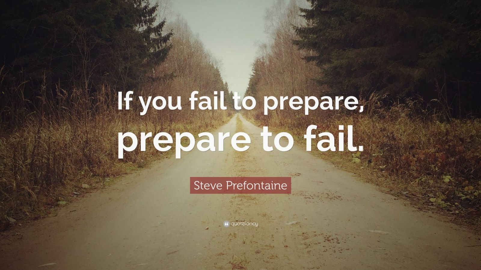 """Steve Prefontaine Quote: """"If you fail to prepare, prepare to fail."""""""