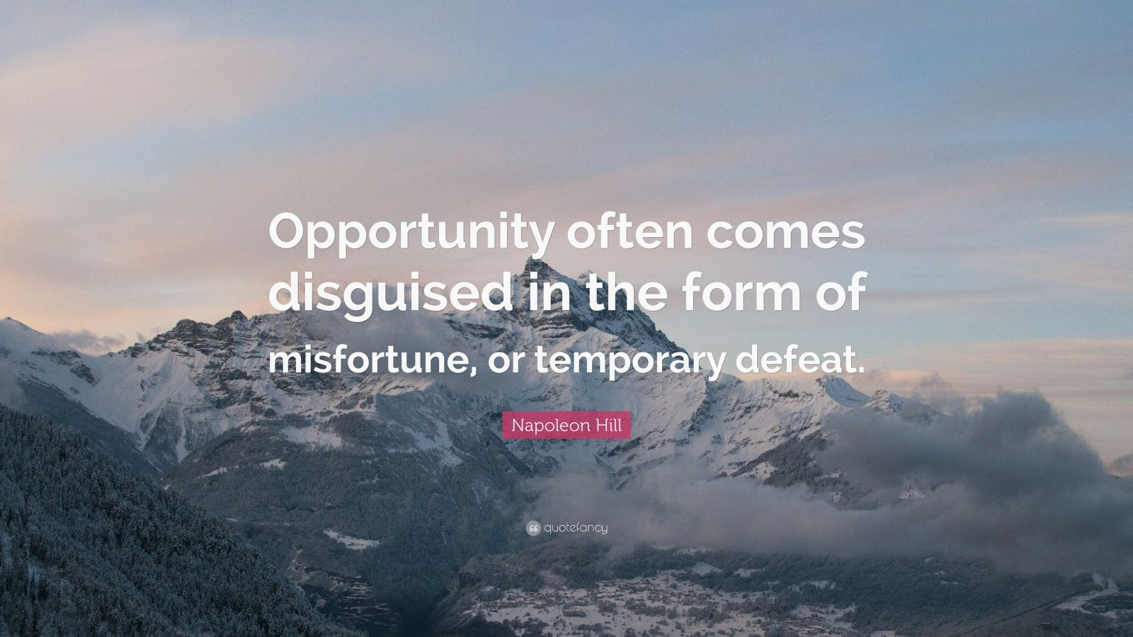 "Napoleon Hill Quote: ""Opportunity often comes disguised in the form of misfortune, or temporary defeat."""
