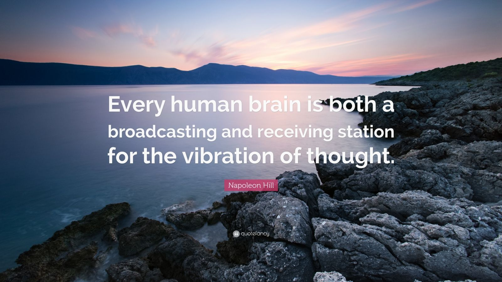 "Napoleon Hill Quote: ""Every human brain is both a broadcasting and receiving station for the vibration of thought."""