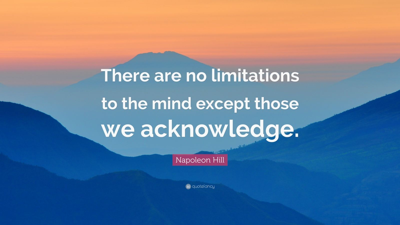"""Napoleon Hill Quote: """"There are no limitations to the mind except those we acknowledge."""""""