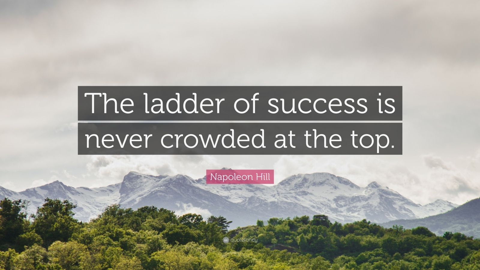 "Napoleon Hill Quote: ""The ladder of success is never crowded at the top."""