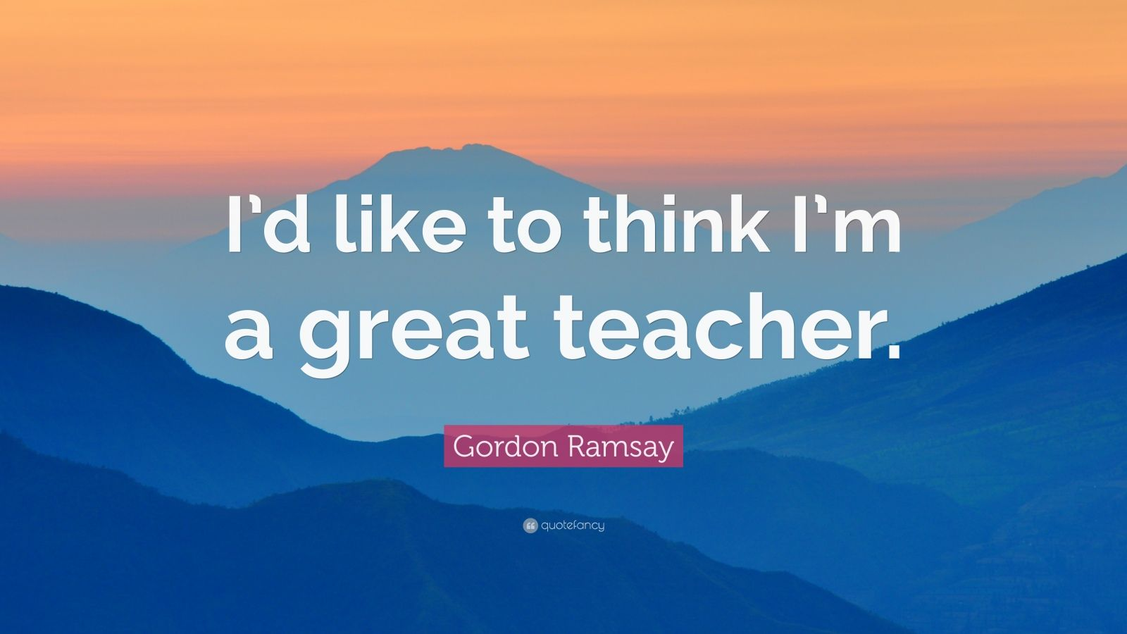 """Gordon Ramsay Inspirational Quotes: Gordon Ramsay Quote: """"I'd Like To Think I'm A Great"""