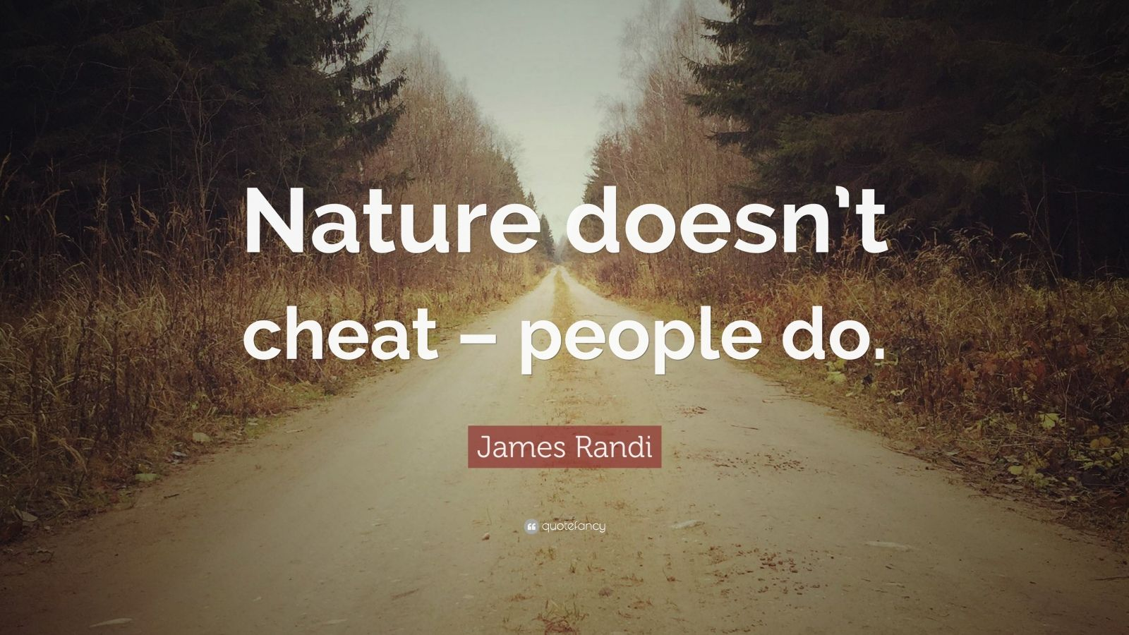 "James Randi Quote: ""Nature doesn't cheat – people do."""