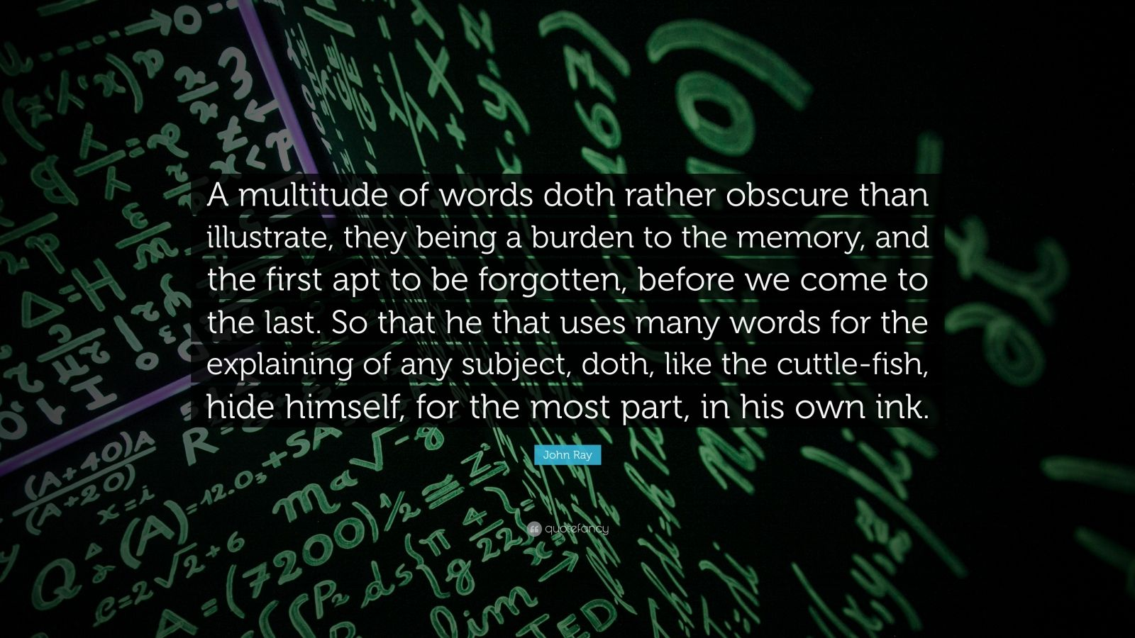 """Quotes From The First Part Last: John Ray Quote: """"A Multitude Of Words Doth Rather Obscure"""