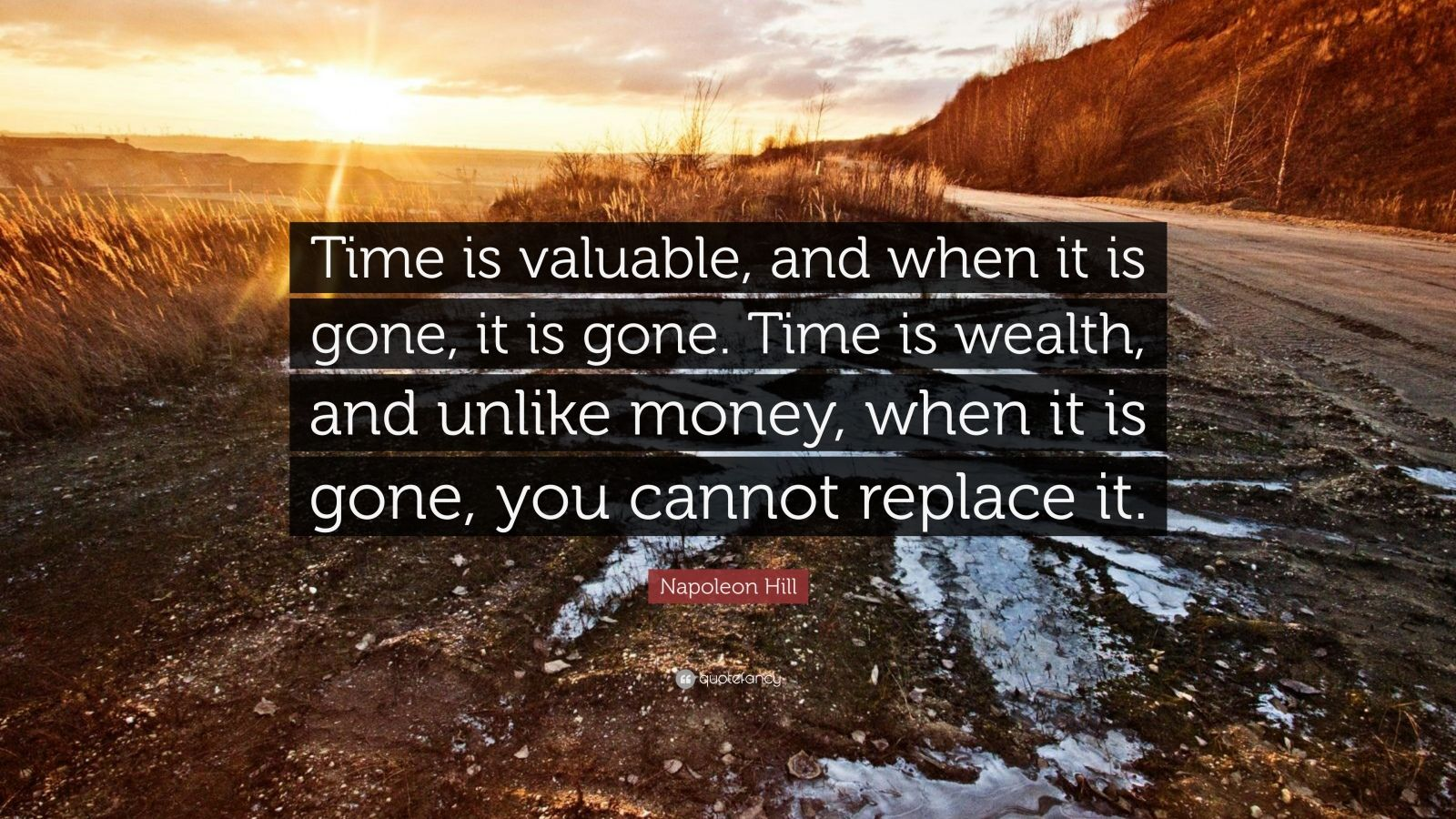 "Napoleon Hill Quote: ""Time Is Valuable, And When It Is"