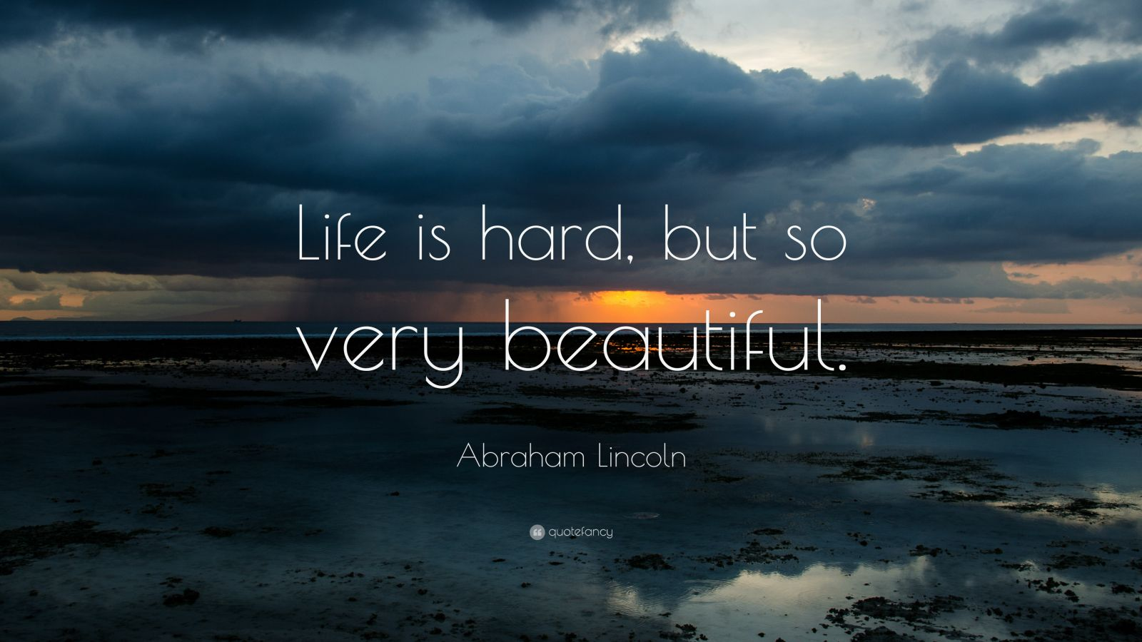 "Abraham Lincoln Quote: ""Life is hard but so very beautiful."""