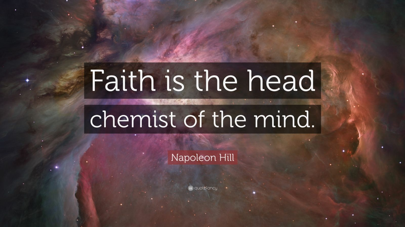 "Napoleon Hill Quote: ""Faith is the head chemist of the mind."""
