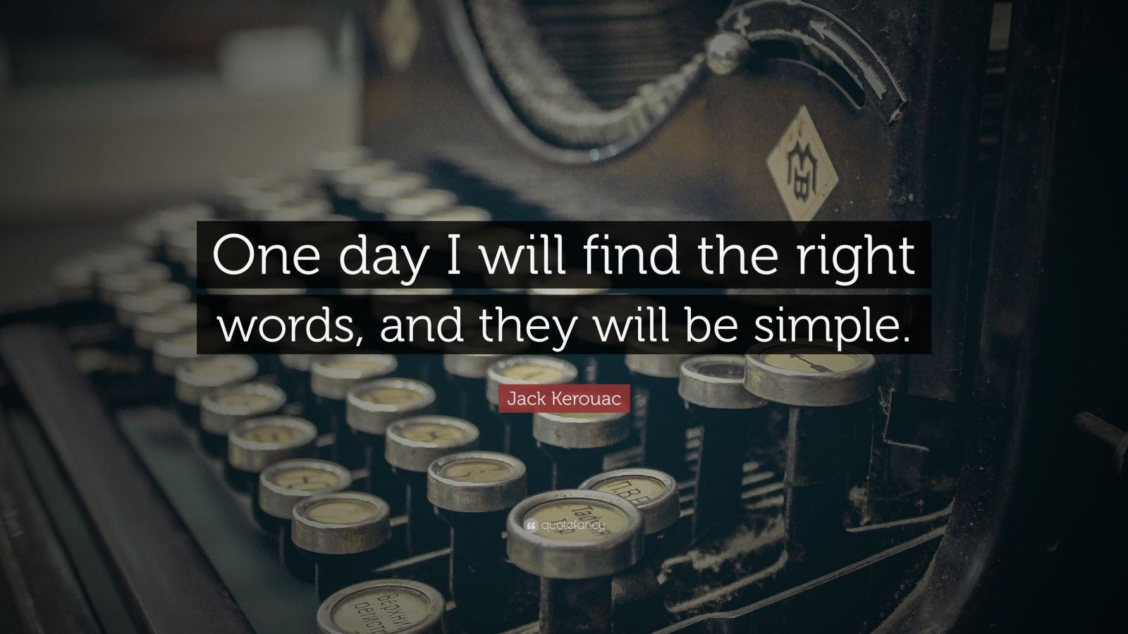 "Jack Kerouac Quote: ""One day I will find the right words, and they will be simple."""