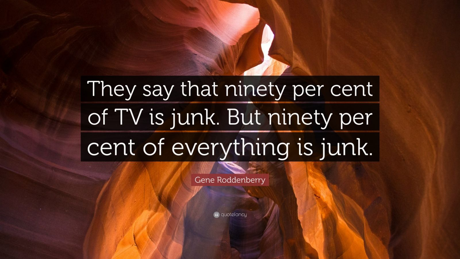 "Gene Roddenberry Quote: ""They say that ninety per cent of TV is junk. But ninety per cent of everything is junk."""