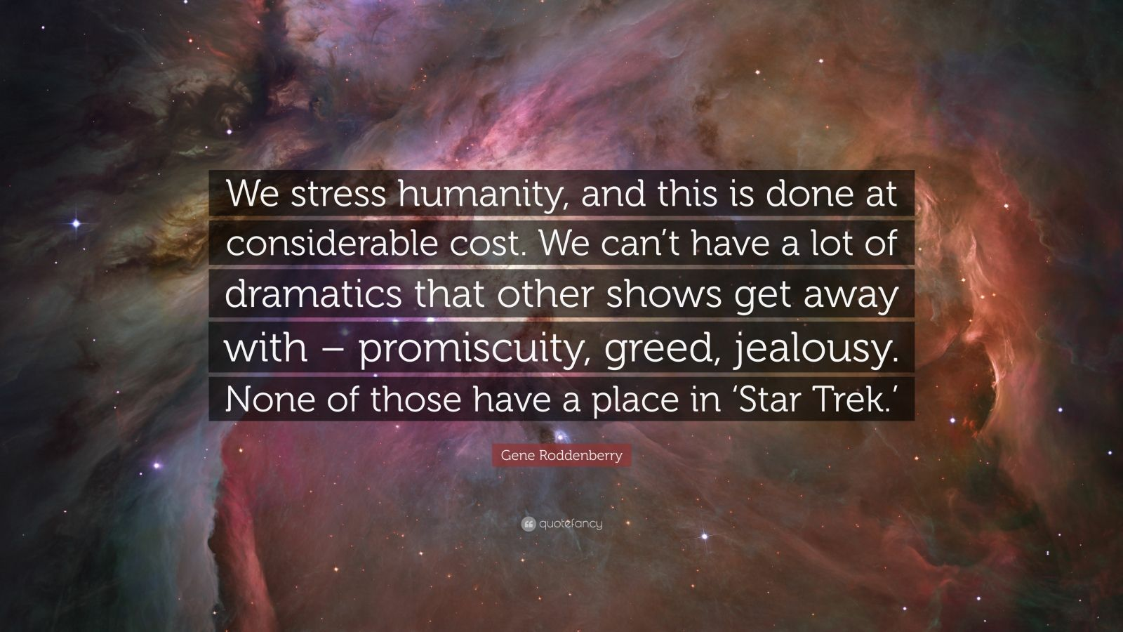 """Gene Roddenberry Quote: """"We stress humanity, and this is done at considerable cost. We can't have a lot of dramatics that other shows get away with – promiscuity, greed, jealousy. None of those have a place in 'Star Trek.'"""""""
