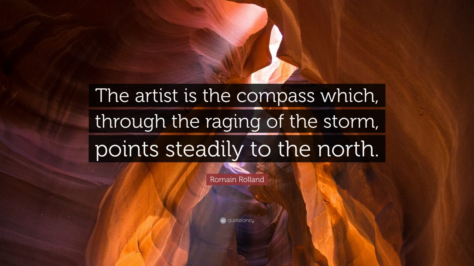 "Romain Rolland Quote: ""The artist is the compass which, through the raging of the storm, points steadily to the north."""