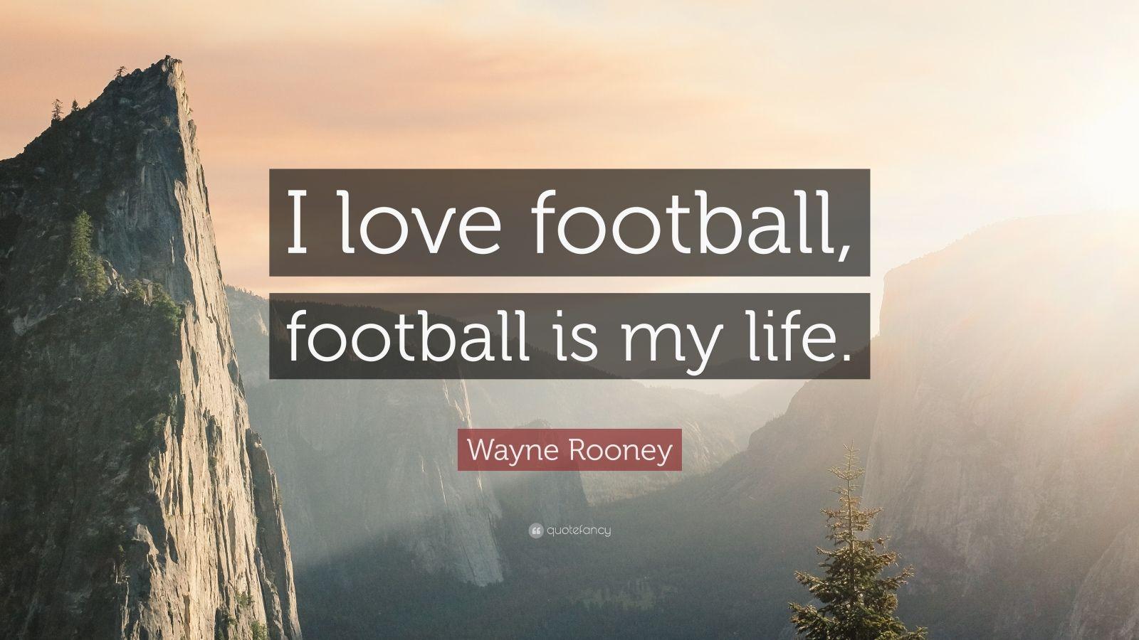 "Wayne Rooney Quote: ""I love football, football is my life."""