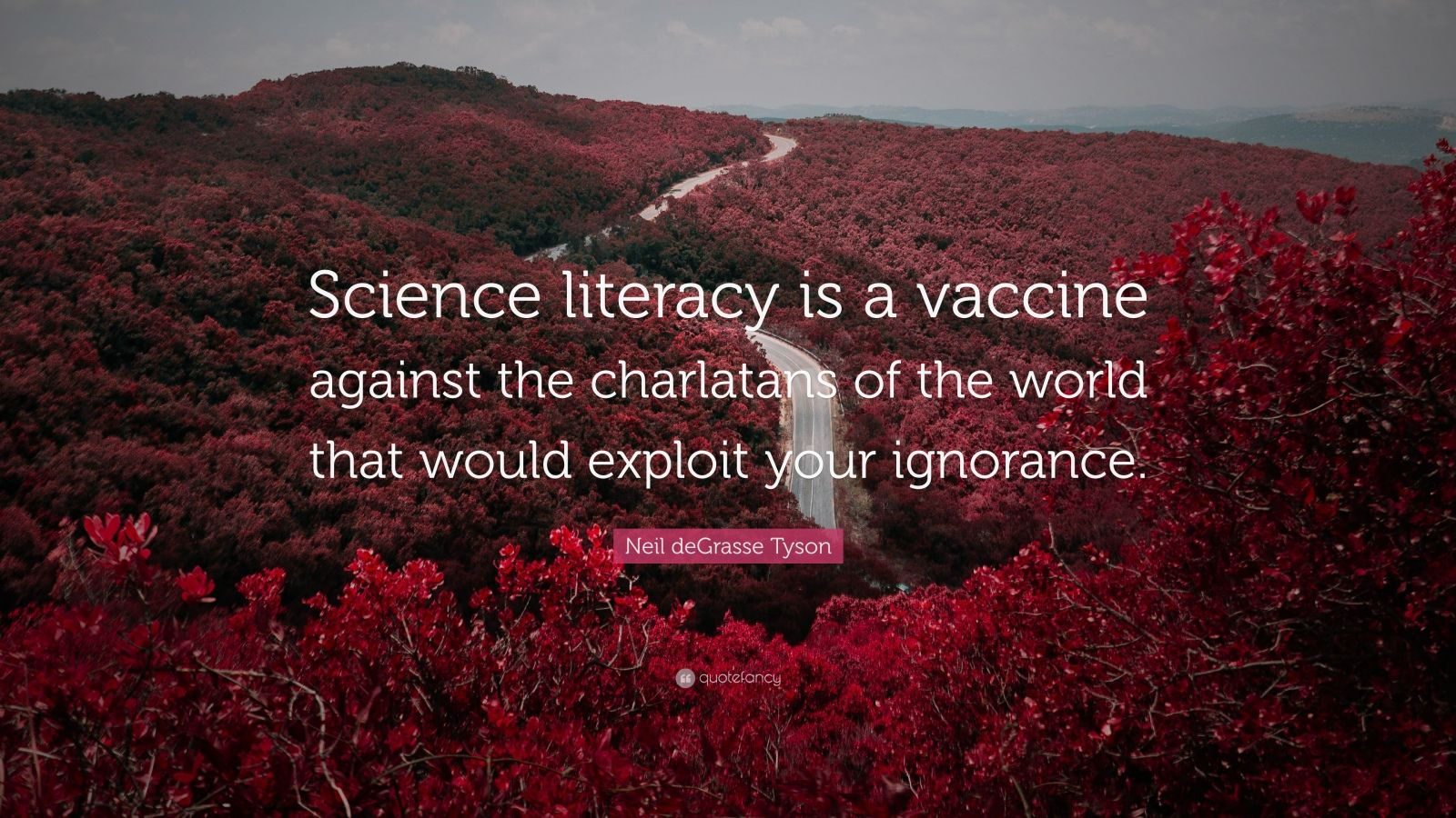 "Neil deGrasse Tyson Quote: ""Science literacy is a vaccine against the charlatans of the world that would exploit your ignorance."""