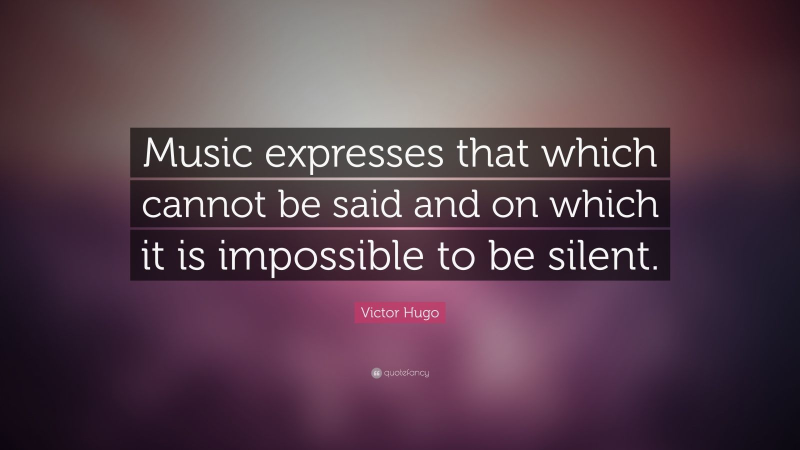 "Victor Hugo Quote: ""Music expresses that which cannot be said and on which it is impossible to be silent."""