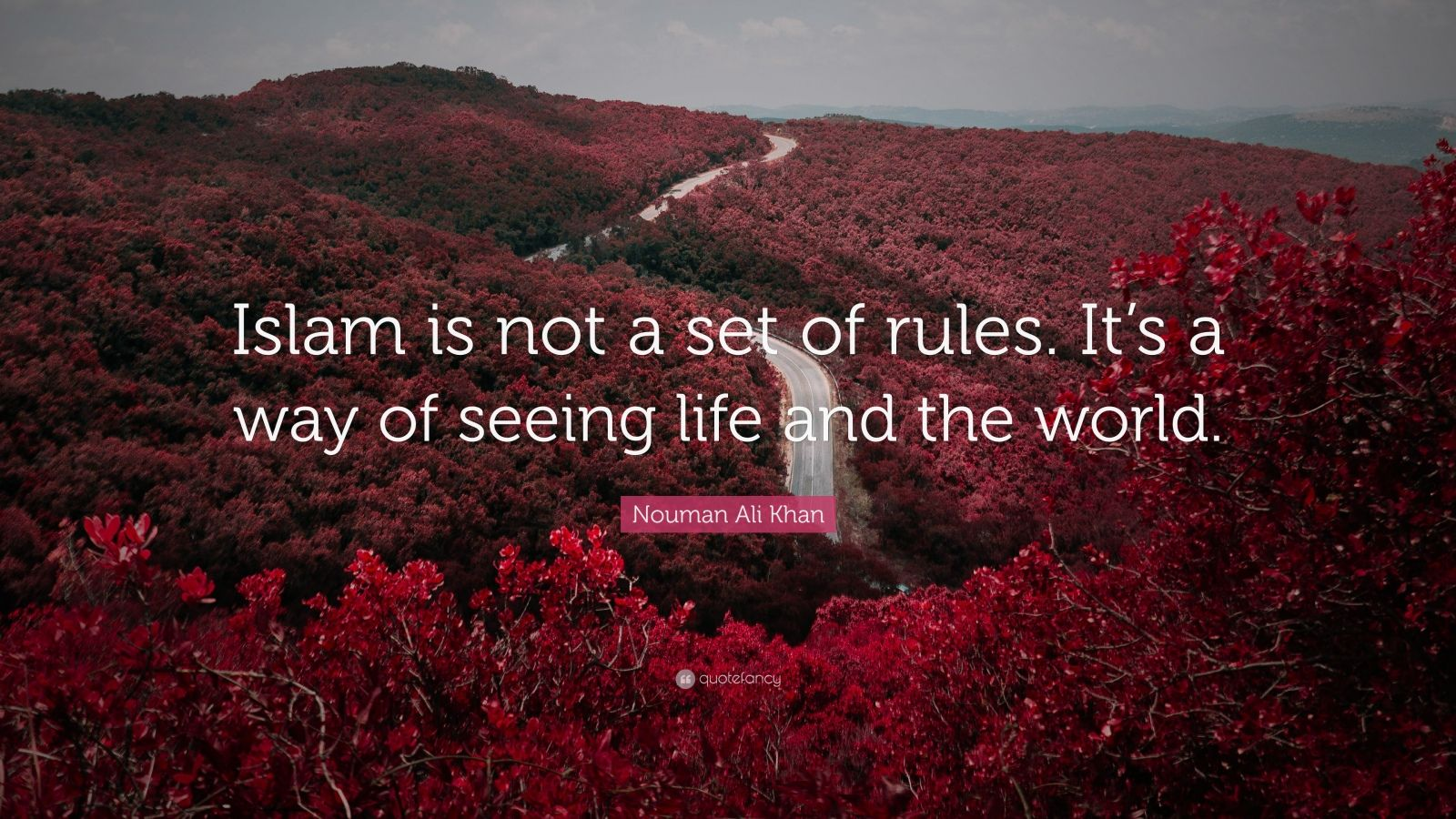 "Nouman Ali Khan Quote: ""Islam is not a set of rules. It's a way of seeing life and the world."""