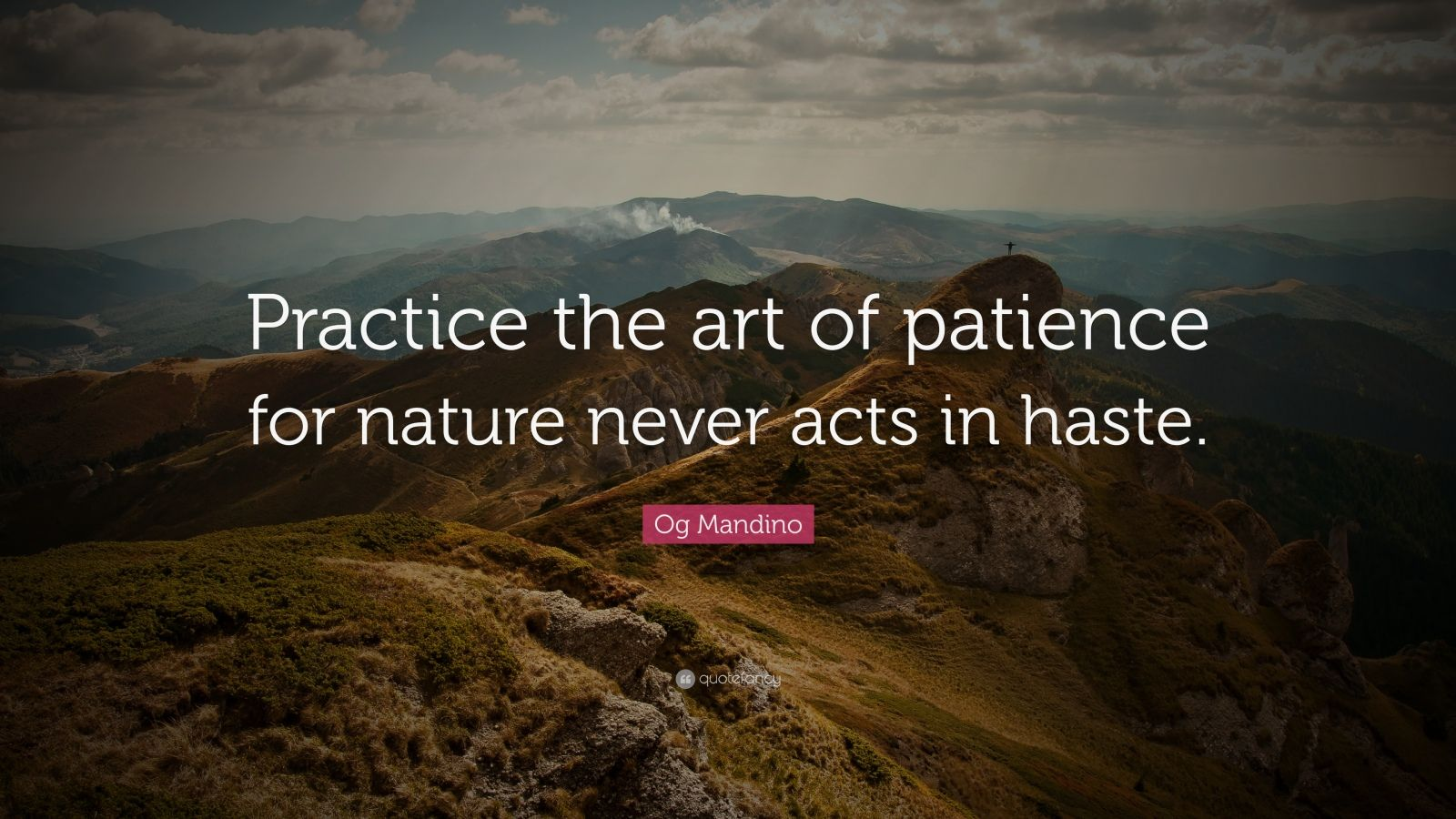 """Og Mandino Quote: """"Practice the art of patience for nature never acts in haste."""""""