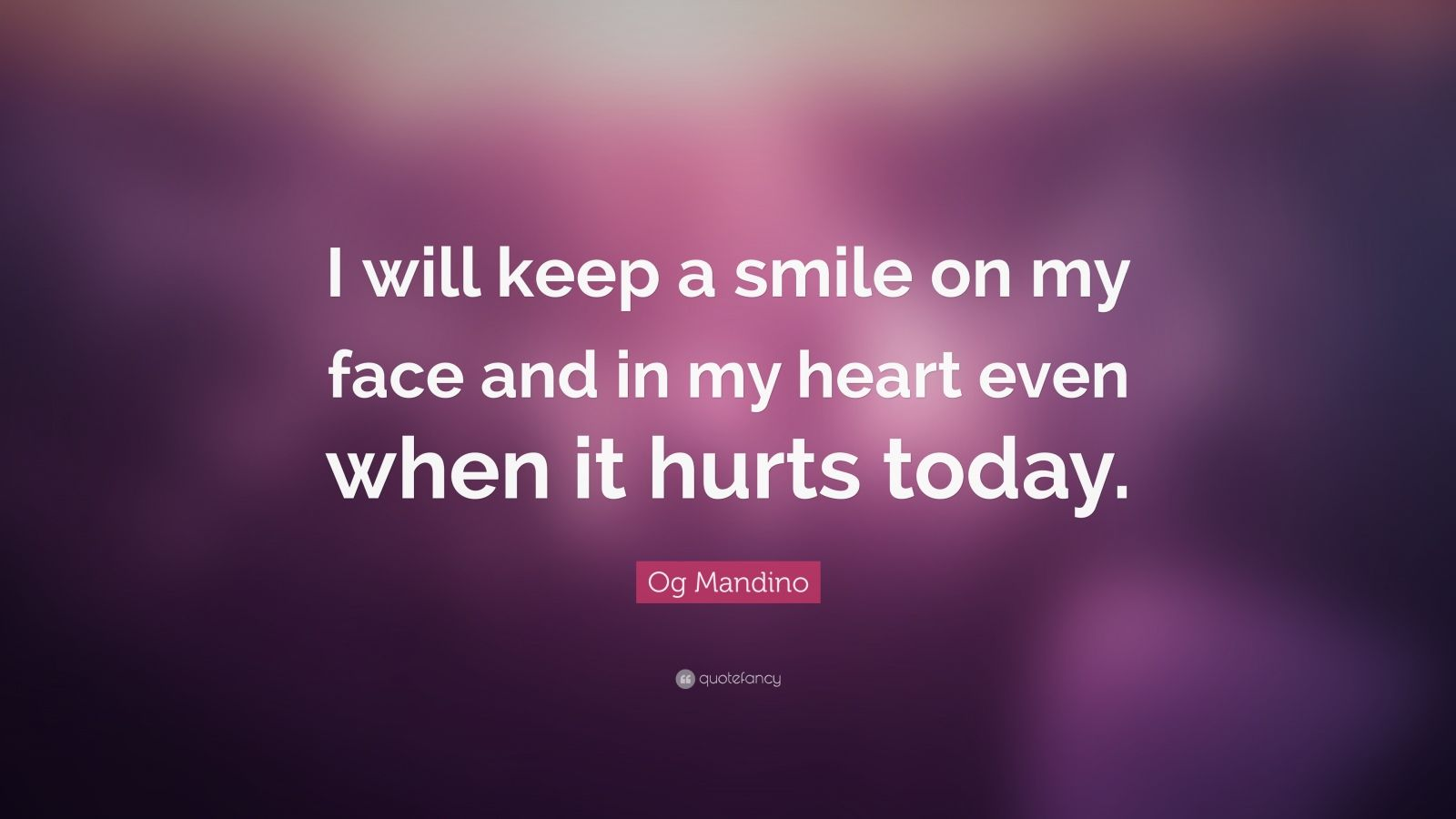 "Og Mandino Quote: ""I will keep a smile on my face and in my heart even when it hurts today."""