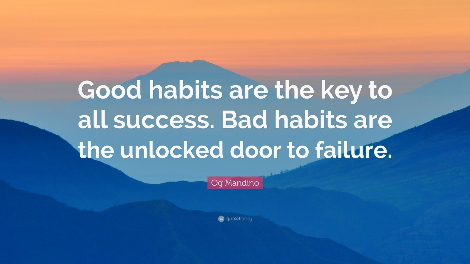 """Og Mandino Quote: """"Good habits are the key to all success. Bad habits are the unlocked door to failure."""""""