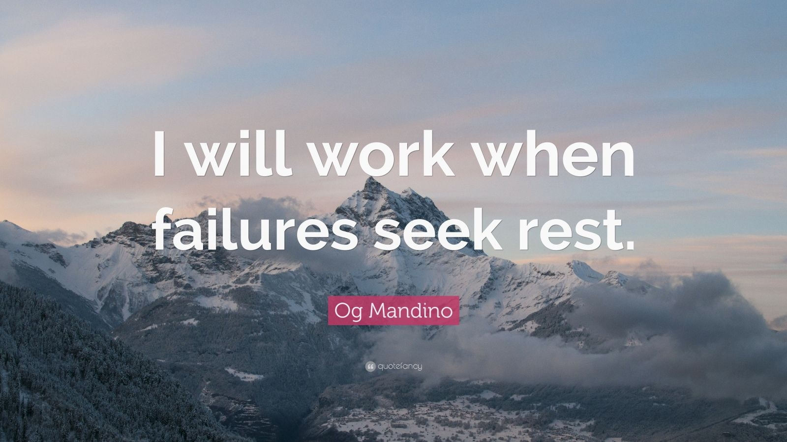 "Og Mandino Quote: ""I will work when failures seek rest."""
