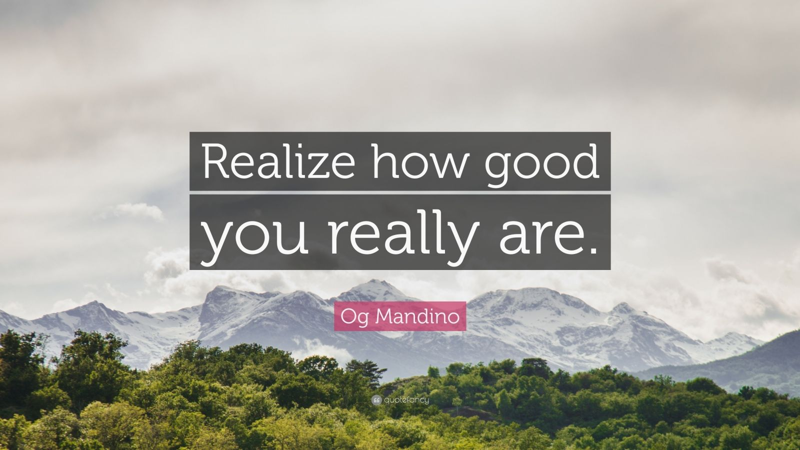 """Og Mandino Quote: """"Realize how good you really are."""""""
