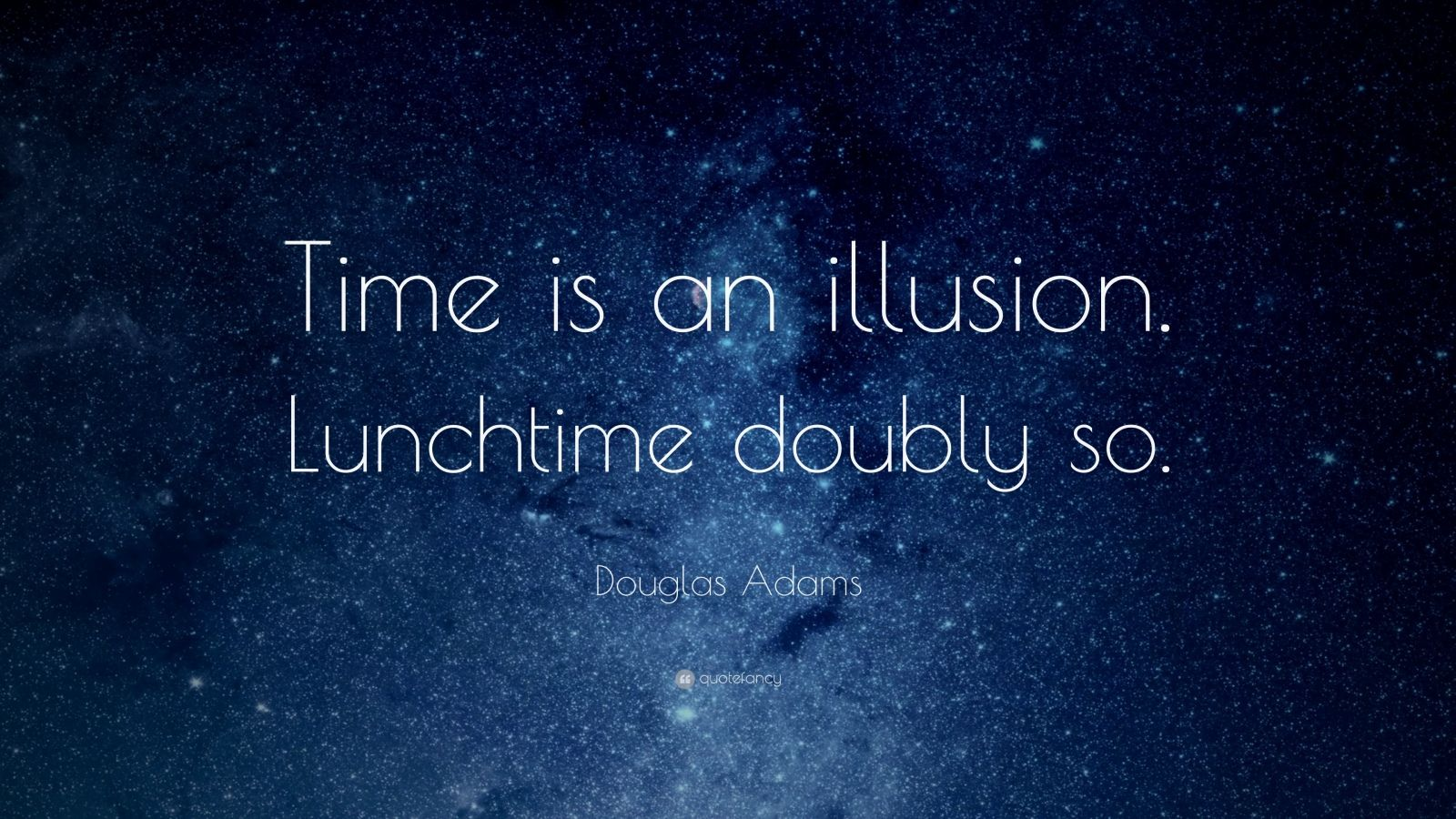 "Douglas Adams Quote: ""Time is an illusion. Lunchtime doubly so."""