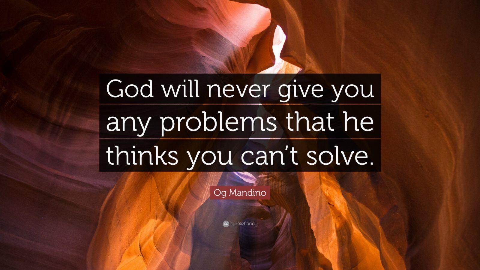 """Og Mandino Quote: """"God will never give you any problems that he thinks you can't solve."""""""