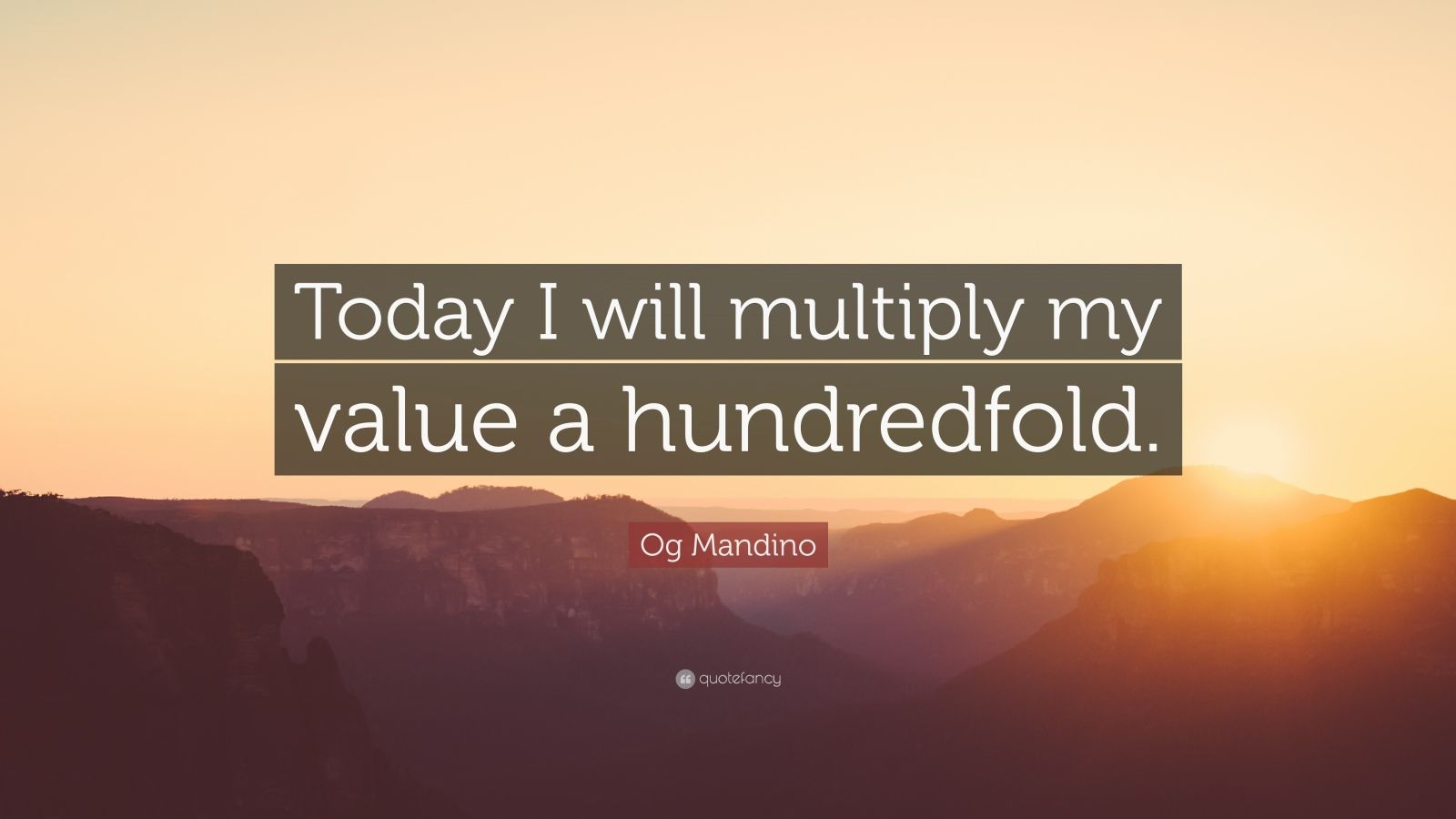 """Og Mandino Quote: """"Today I will multiply my value a hundredfold."""""""