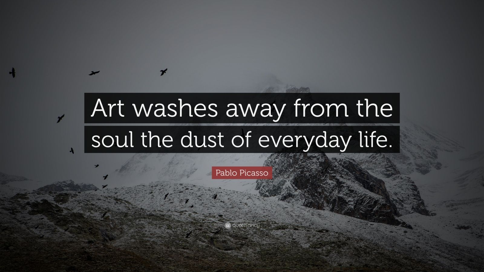 art washes away from the soul the dust of everyday life Art washes away from the soul the dust of everyday life pablo picasso.