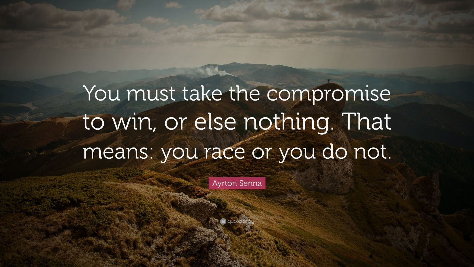 """Ayrton Senna Quote: """"You must take the compromise to win ..."""