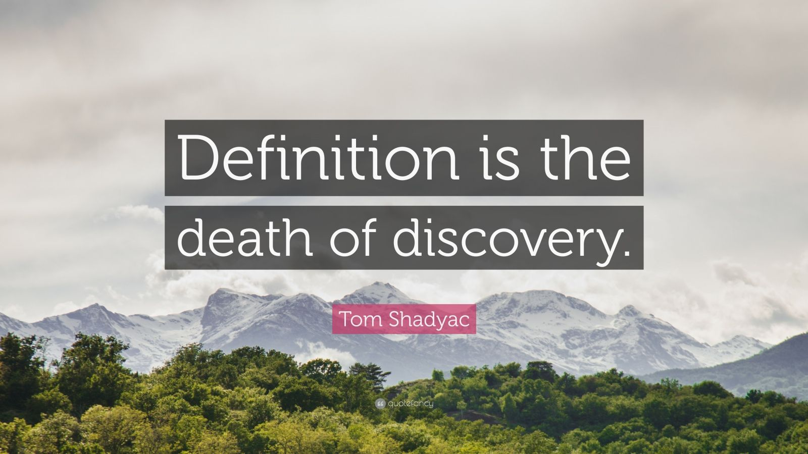 "Tom Shadyac Quote: ""Definition is the death of discovery."""