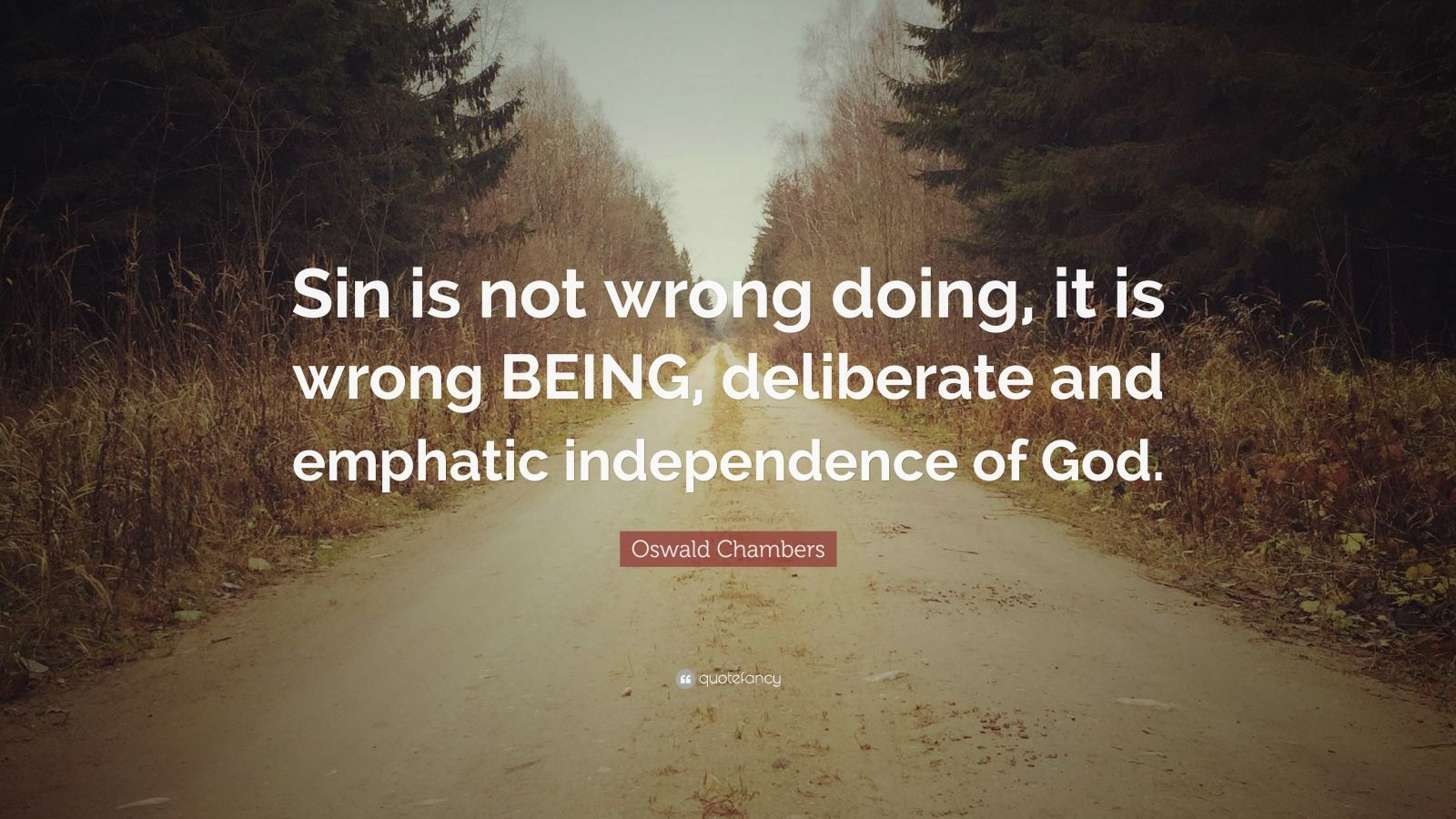 """Oswald Chambers Quote: """"Sin is not wrong doing, it is wrong BEING, deliberate and emphatic independence of God."""""""
