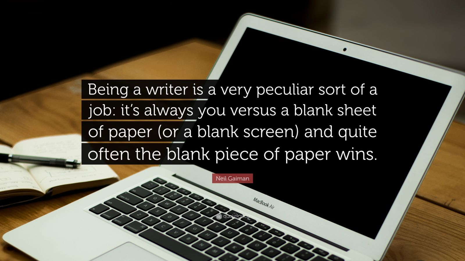 """Neil Gaiman Quote: """"Being a writer is a very peculiar sort of a job: it's always you versus a blank sheet of paper (or a blank screen) and quite often the blank piece of paper wins."""""""