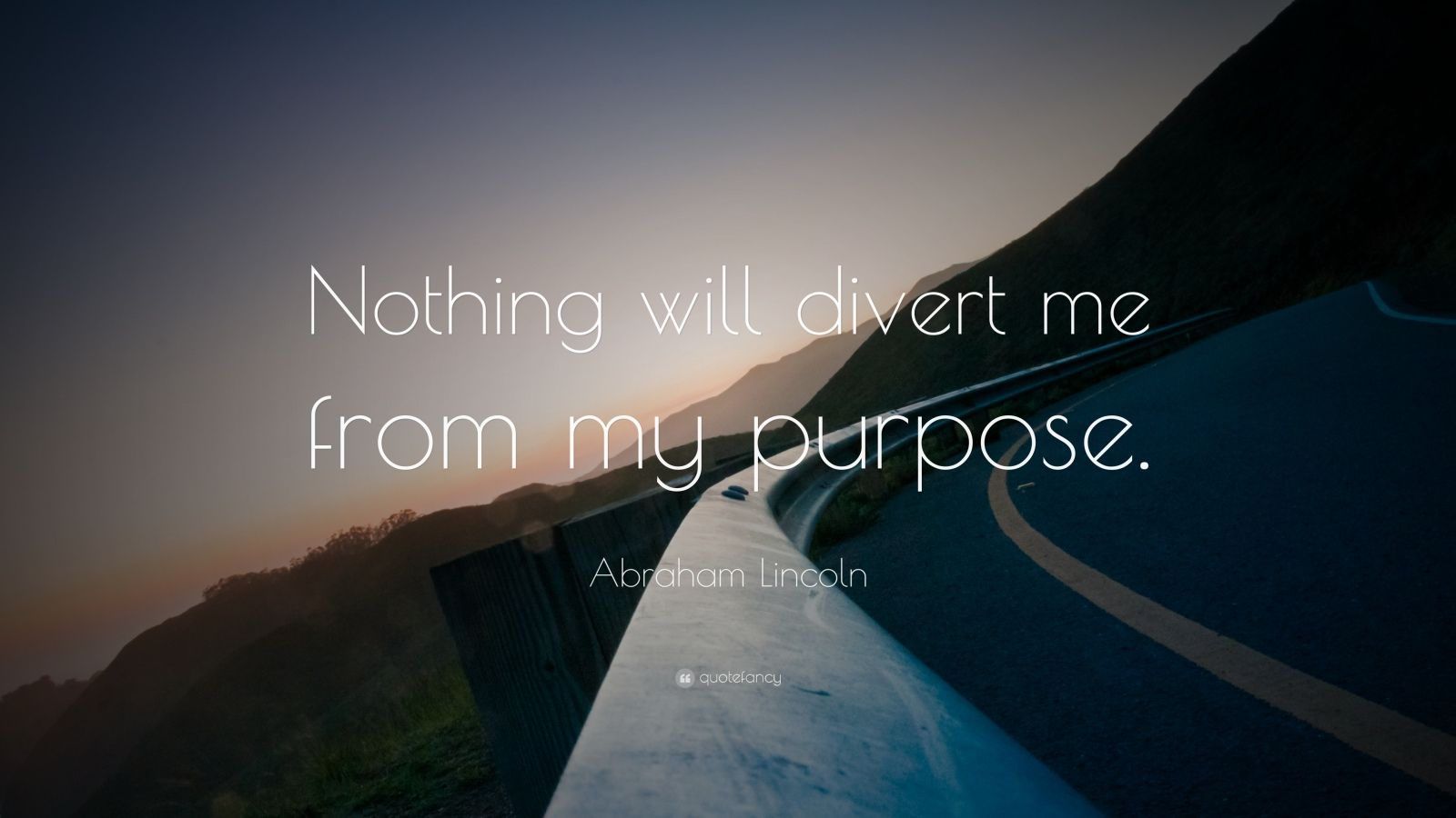 "Abraham Lincoln Quote: ""Nothing will divert me from my purpose."""
