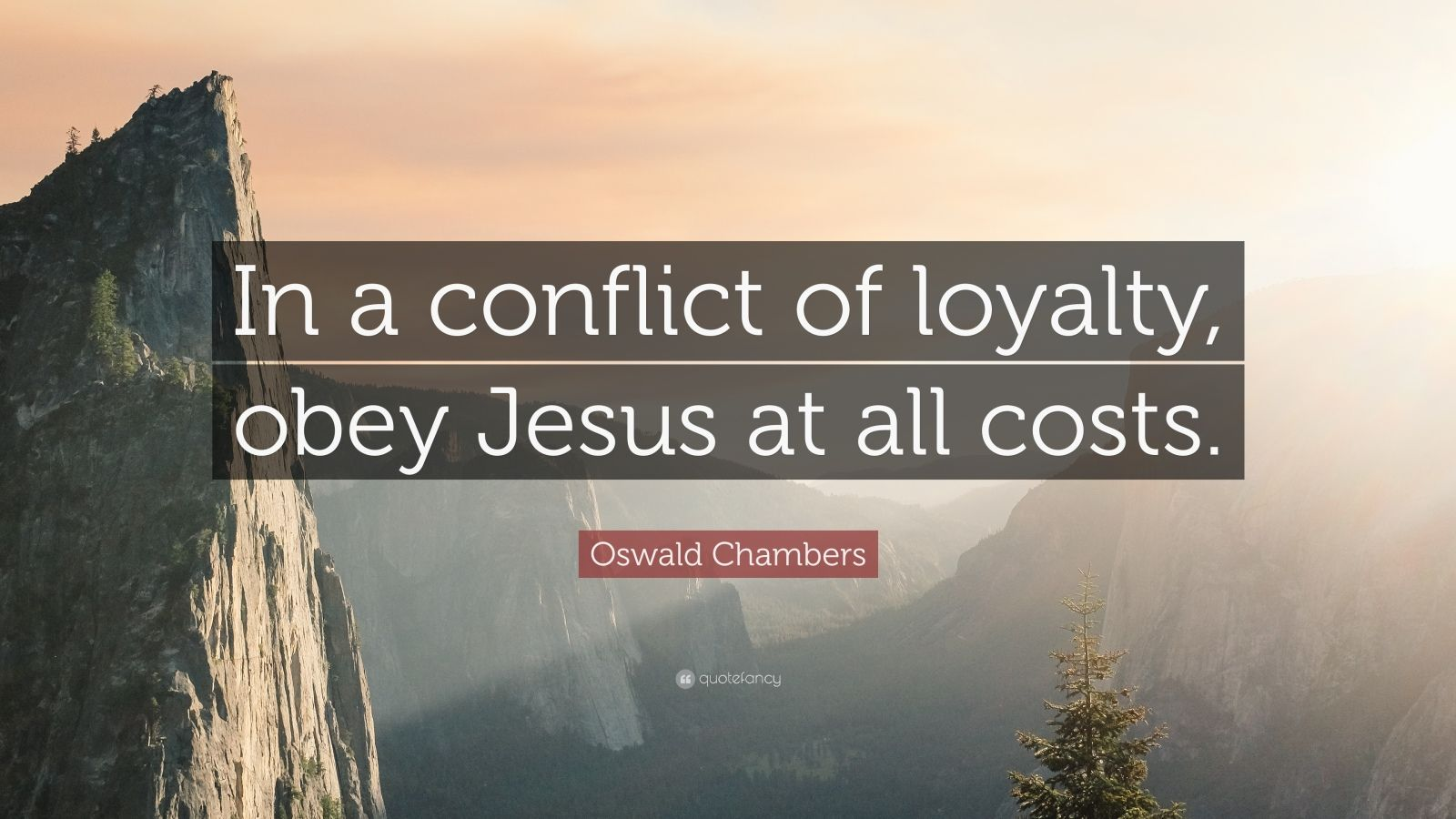 """Oswald Chambers Quote: """"In a conflict of loyalty, obey Jesus at all costs."""""""