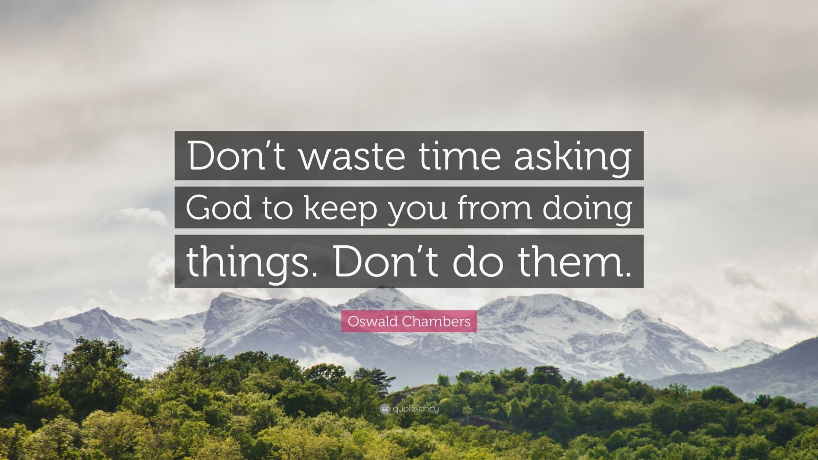 """Oswald Chambers Quote: """"Don't waste time asking God to keep you from doing things. Don't do them."""""""