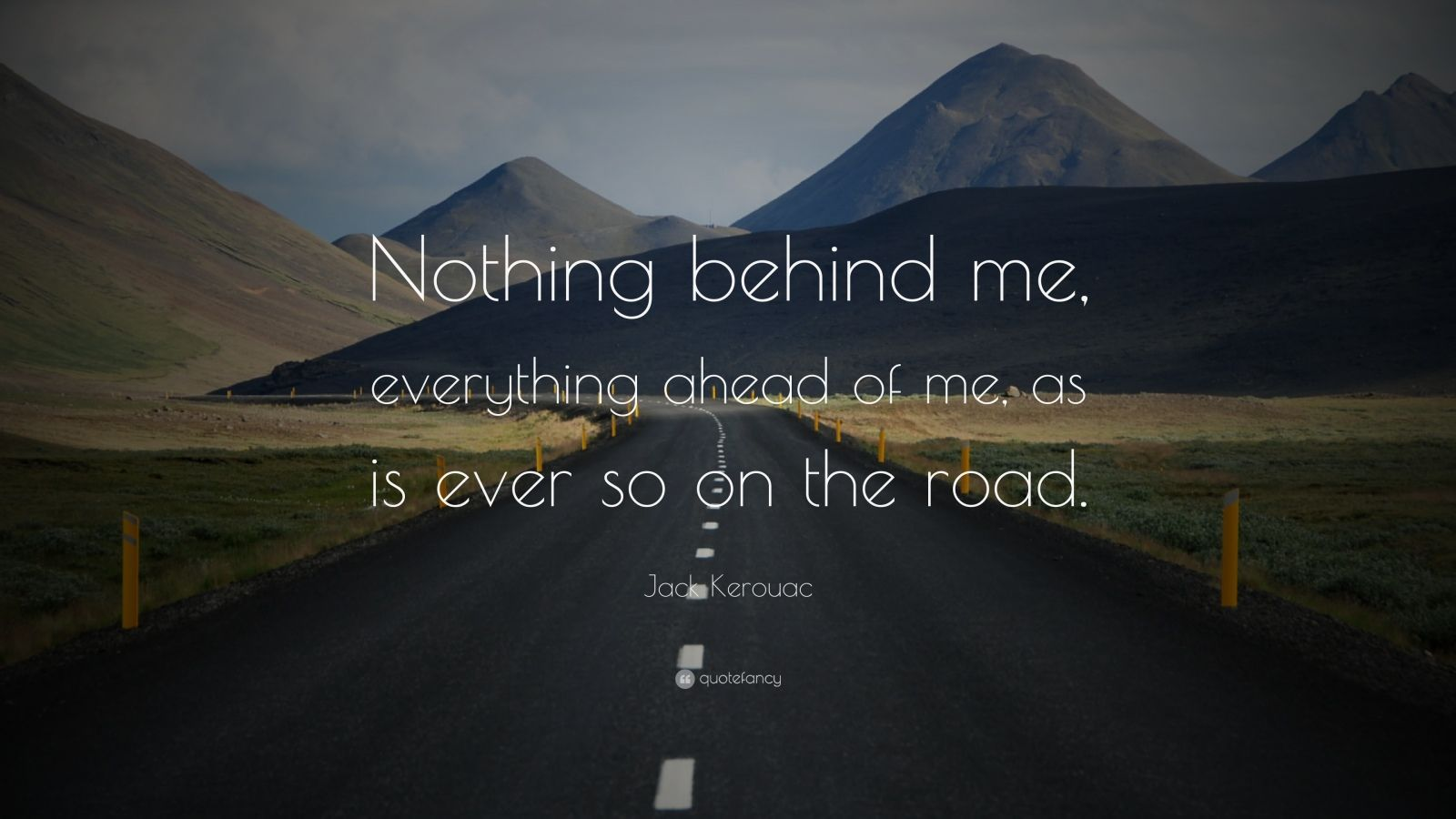 "Jack Kerouac Quote: ""Nothing behind me, everything ahead of me, as is ever so..."