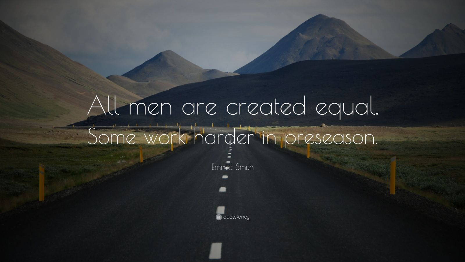 """Emmitt Smith Quote: """"All men are created equal. Some work harder in preseason."""""""
