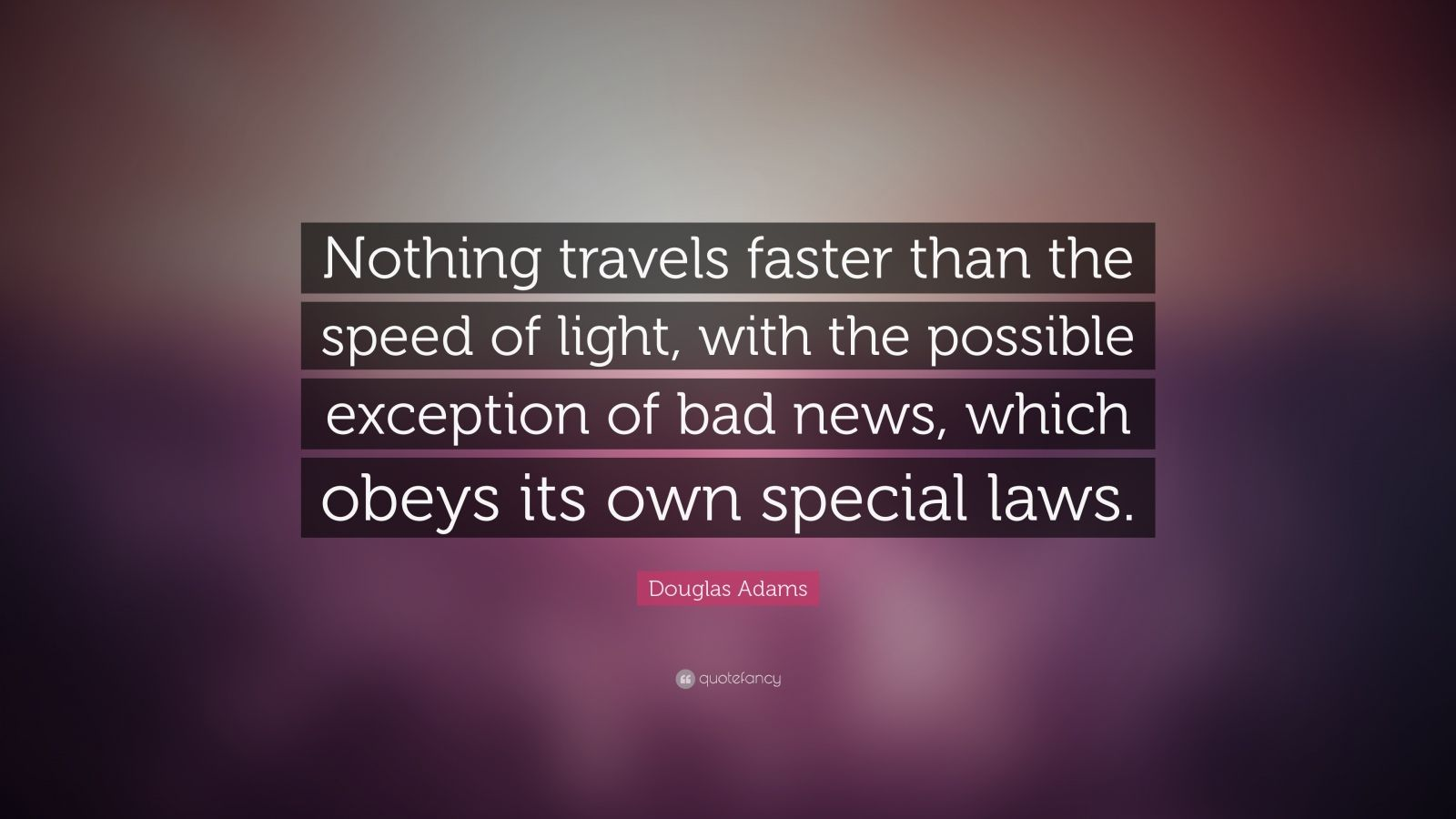 Douglas Adams Quote: Nothing travels faster than the speed of light ...