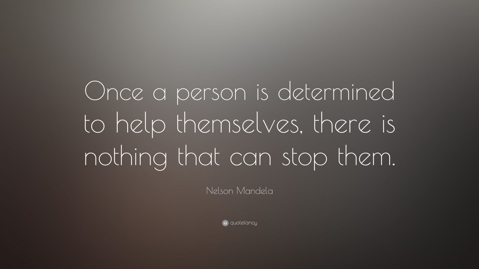 "Nelson Mandela Quote: ""Once a person is determined to help themselves, there is nothing that can stop them."""