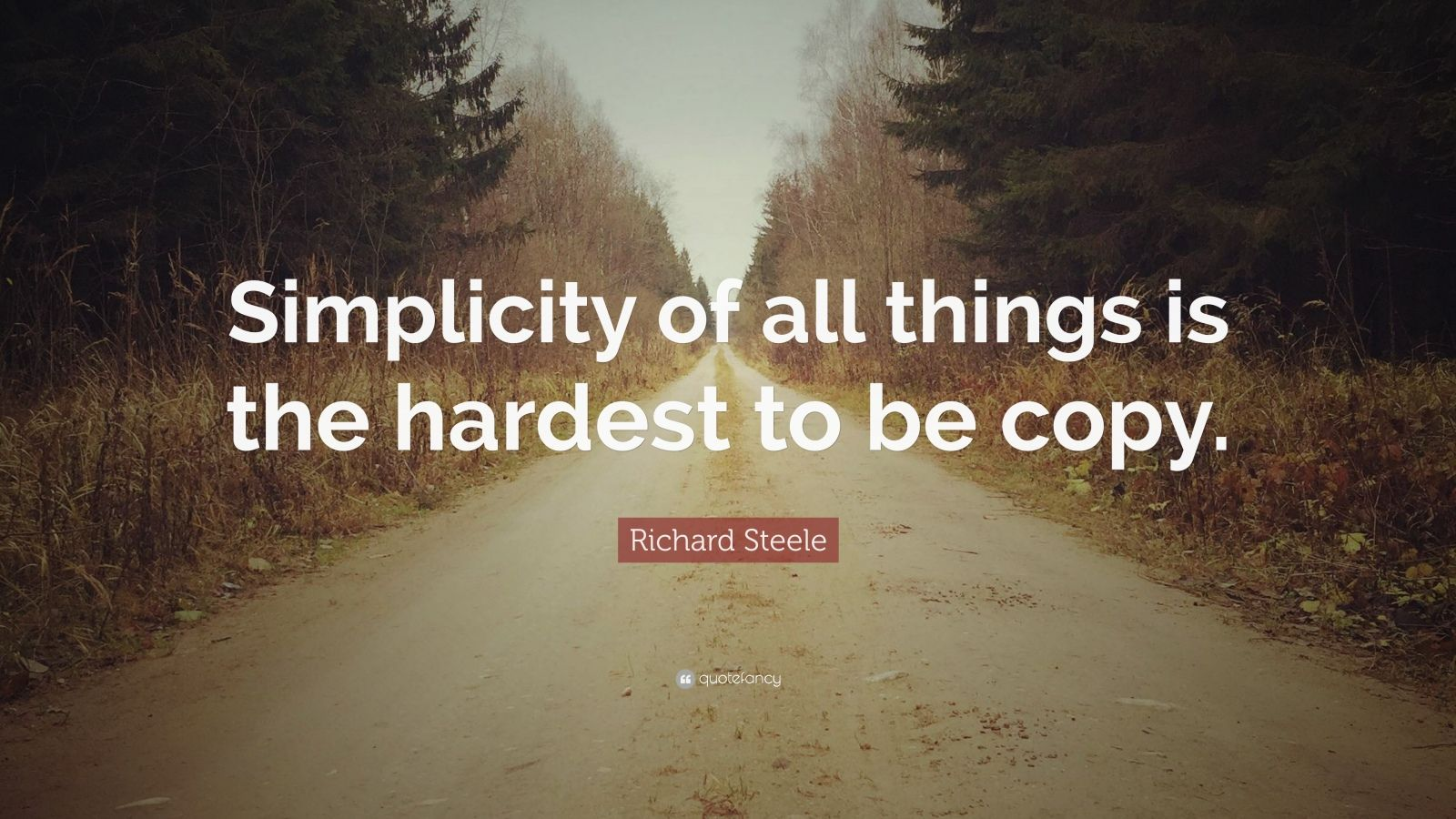 "Richard Steele Quote: ""Simplicity of all things is the hardest to be copy."""