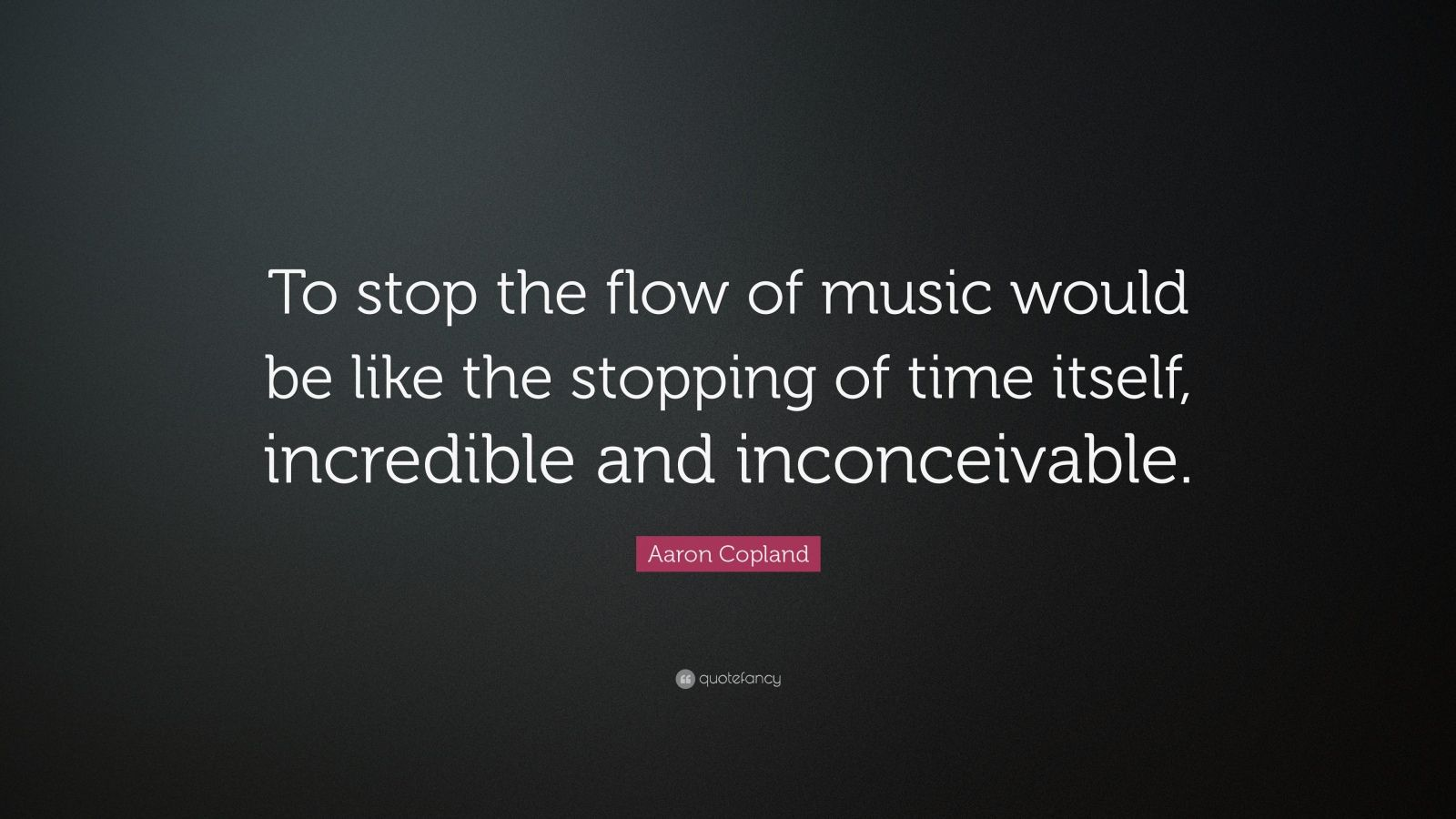 Music Quotes: U201cTo Stop The Flow Of Music Would Be Like The Stopping Of