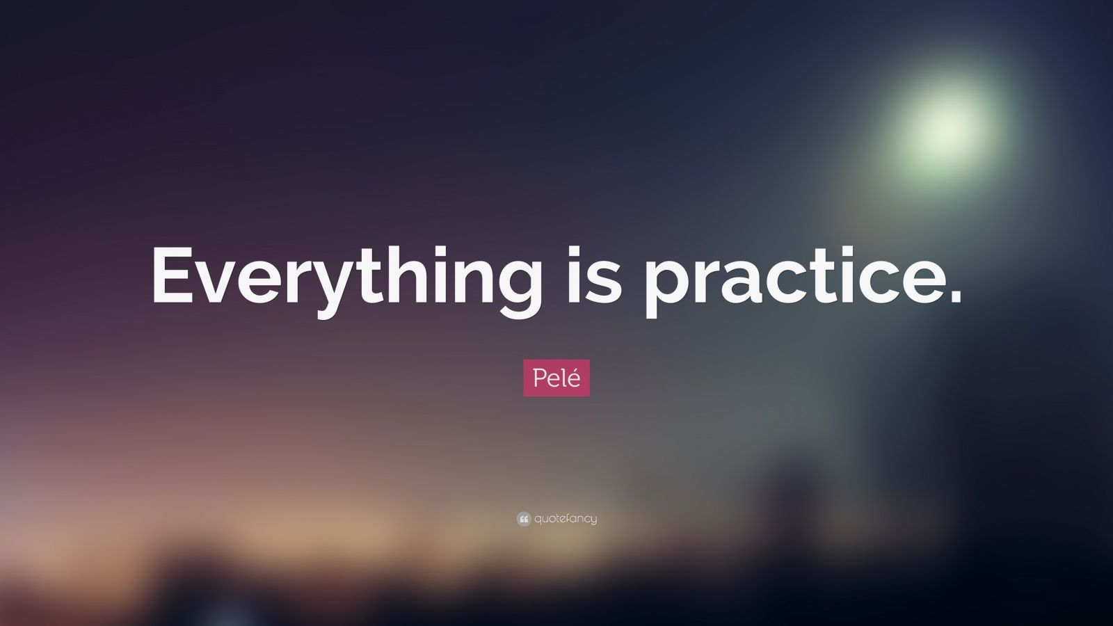 "Soccer Quotes: ""Everything is practice."" — Pelé"